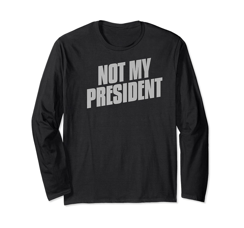 Not My President Impeach Trump Anti Trump Premium T Shirt Long Sleeve T-shirt