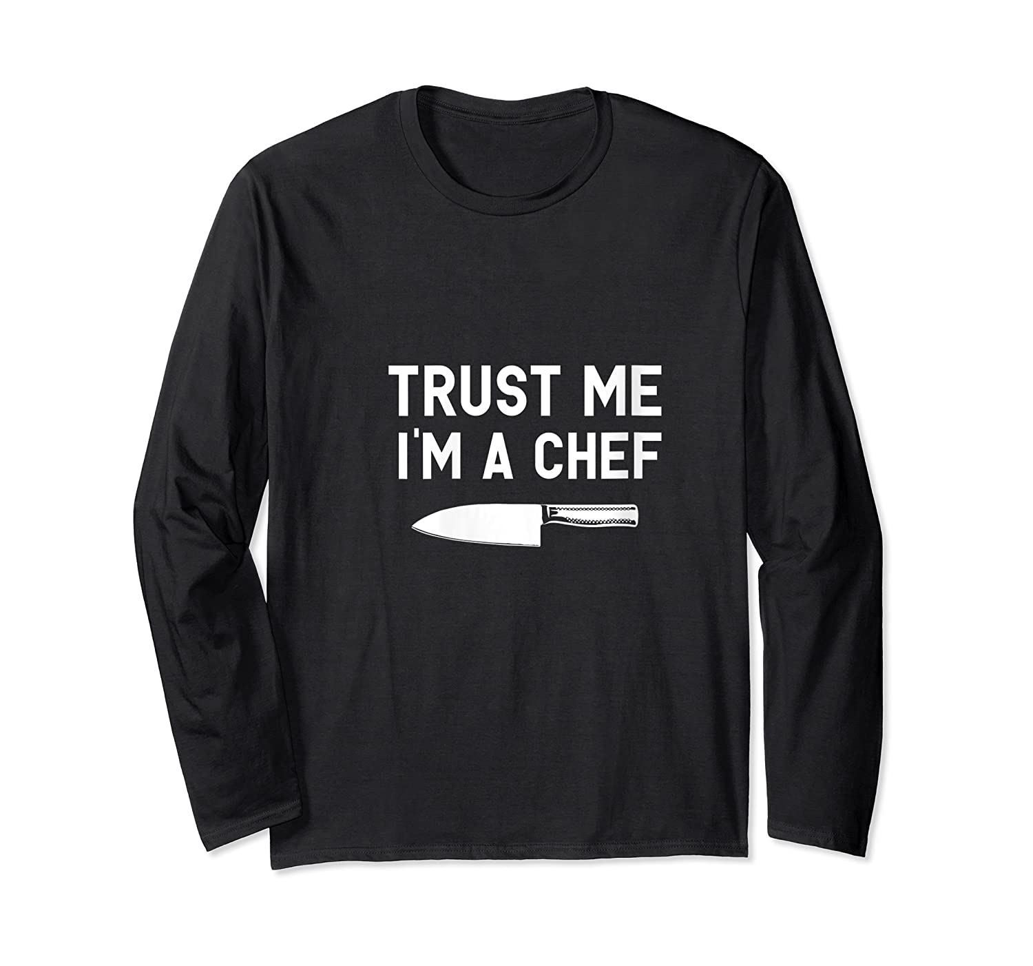 Trust Me I M A Chef Cooking Funny Culinary Chefs Gifts T Shirt Long Sleeve T-shirt