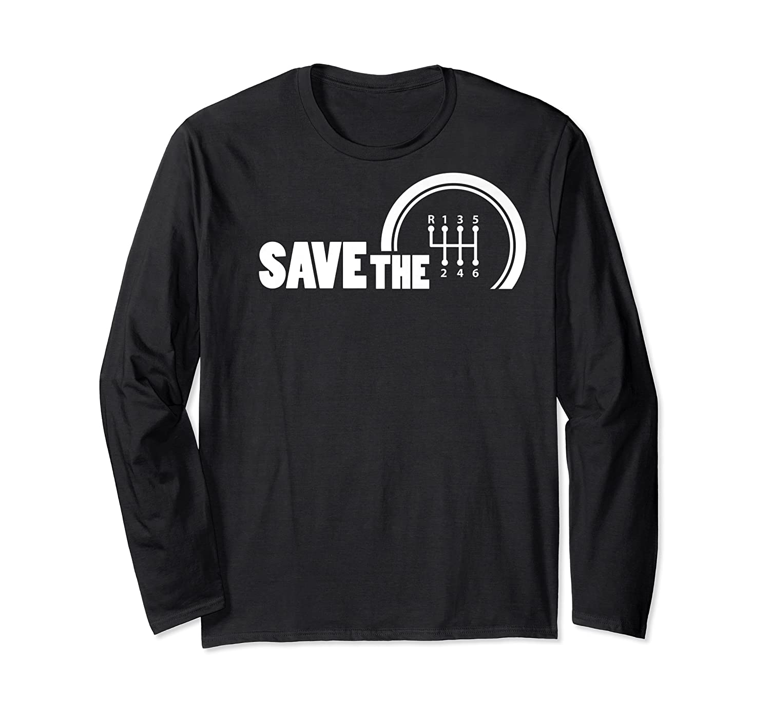 Save The Stick Manual Transmission Three Pedals Gift Shirts Long Sleeve T-shirt