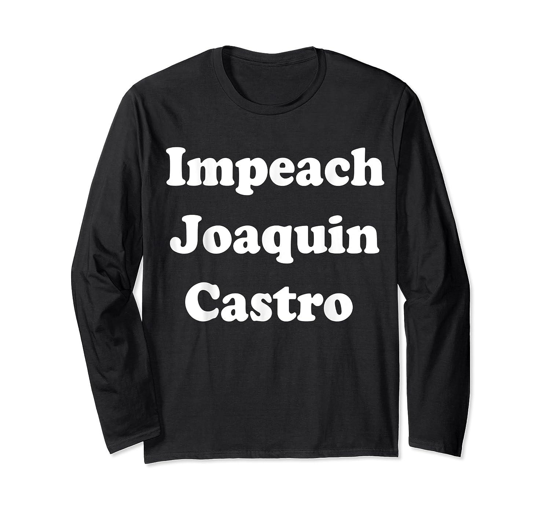 Impeach Joaquin Castro T Shirt Long Sleeve T-shirt