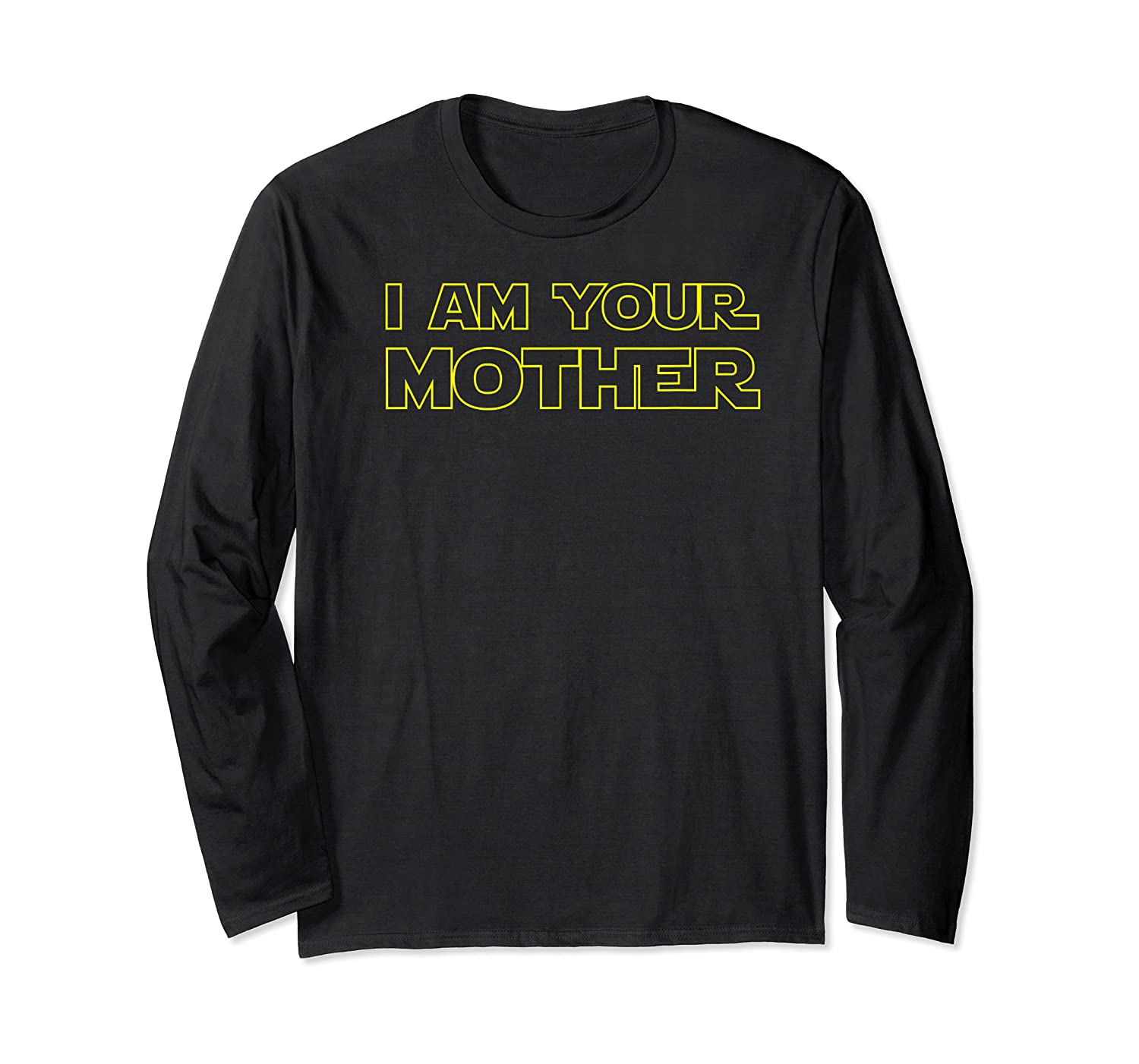 I Am Your Mother T Shirt Mother S Day Gift For Star Mom Long Sleeve T-shirt