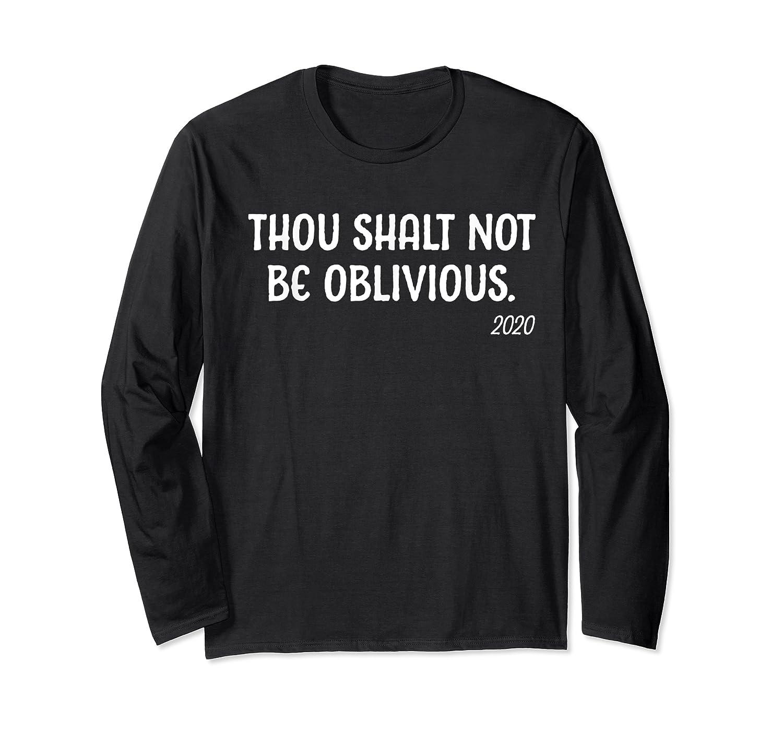 Thou Shalt Not Be Oblivious 2020 Liberal Voter Election T Shirt Long Sleeve T-shirt