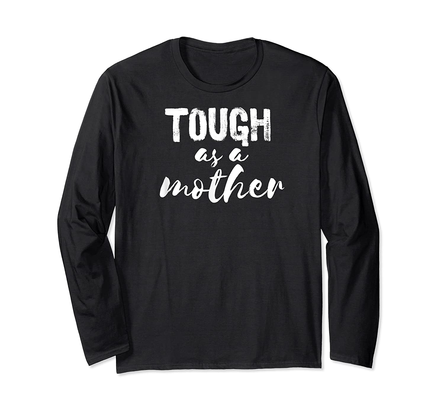 Tough As Mother Strong Mom T Shirt Happy Mothers Day Long Sleeve T-shirt