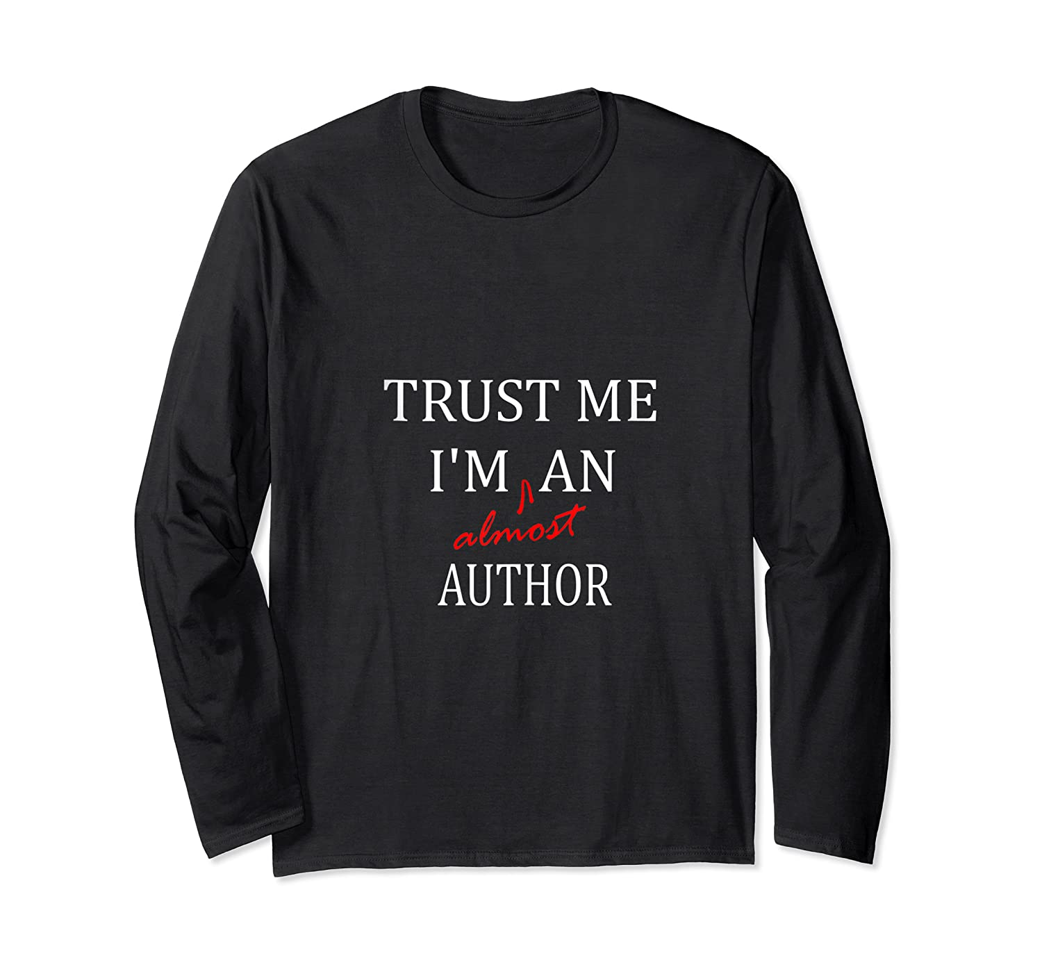 Trust Me Im Almost A N Author Tank Top Shirts Long Sleeve T-shirt
