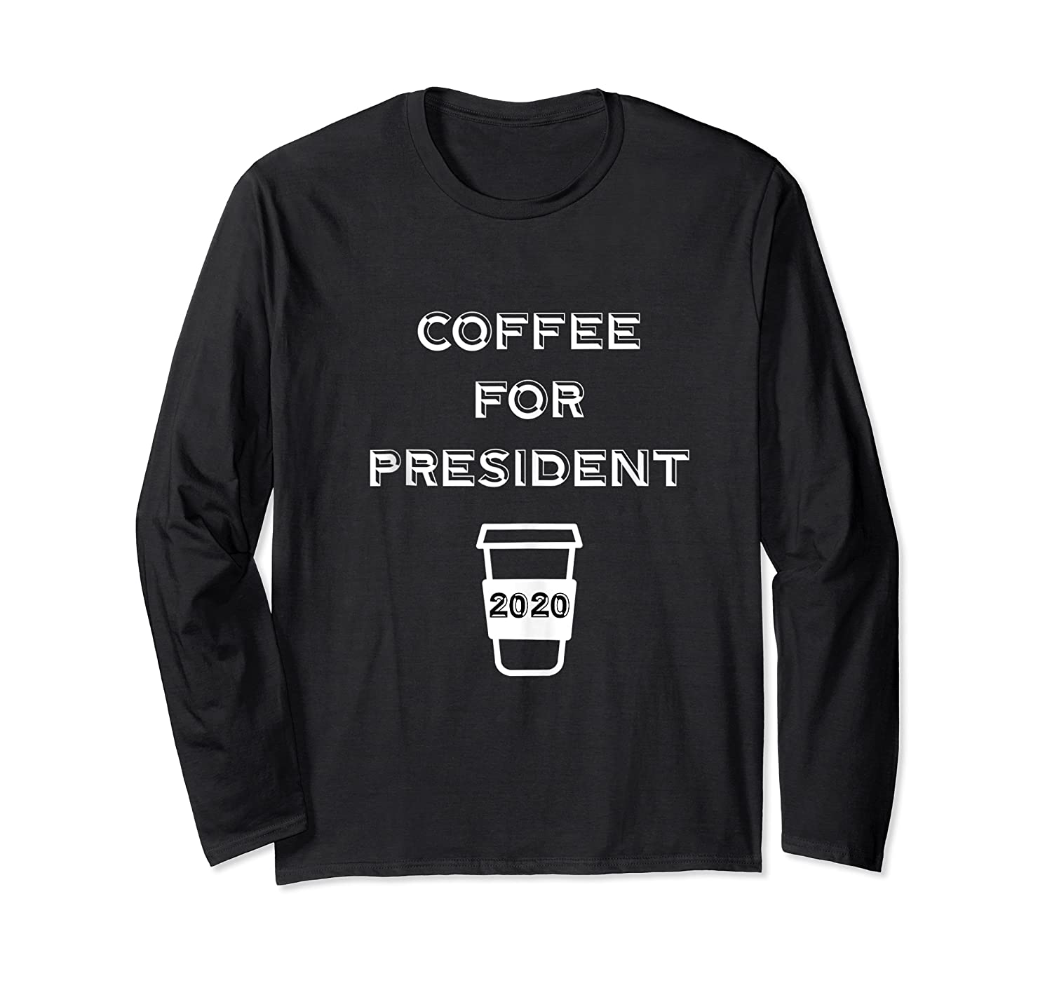 Coffee For President 2020 Funny Presidential Election Day Tank Top Shirts Long Sleeve T-shirt