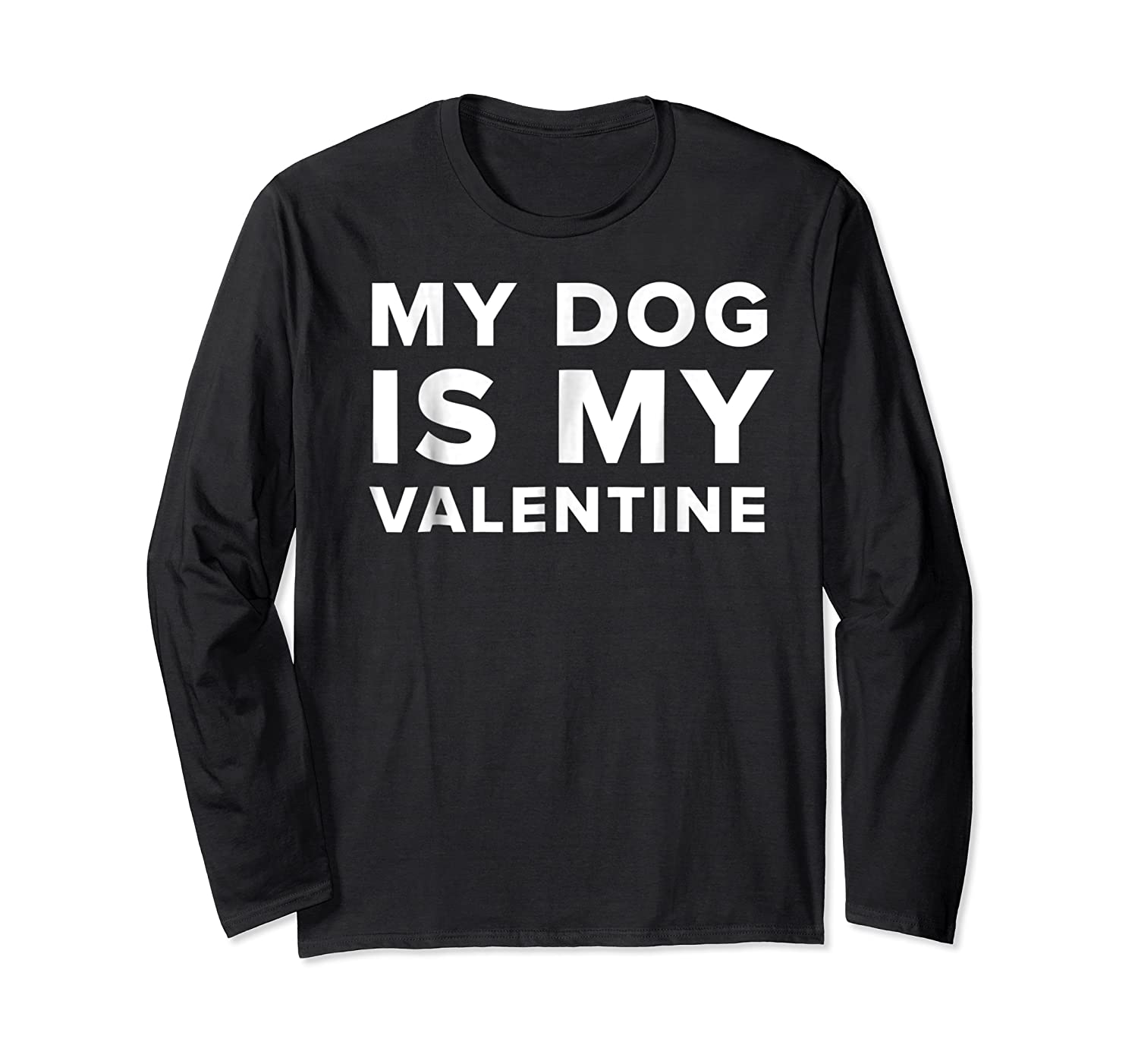 Funny My Dog Is My Valentine Valentine S Day T Shirt Long Sleeve T-shirt