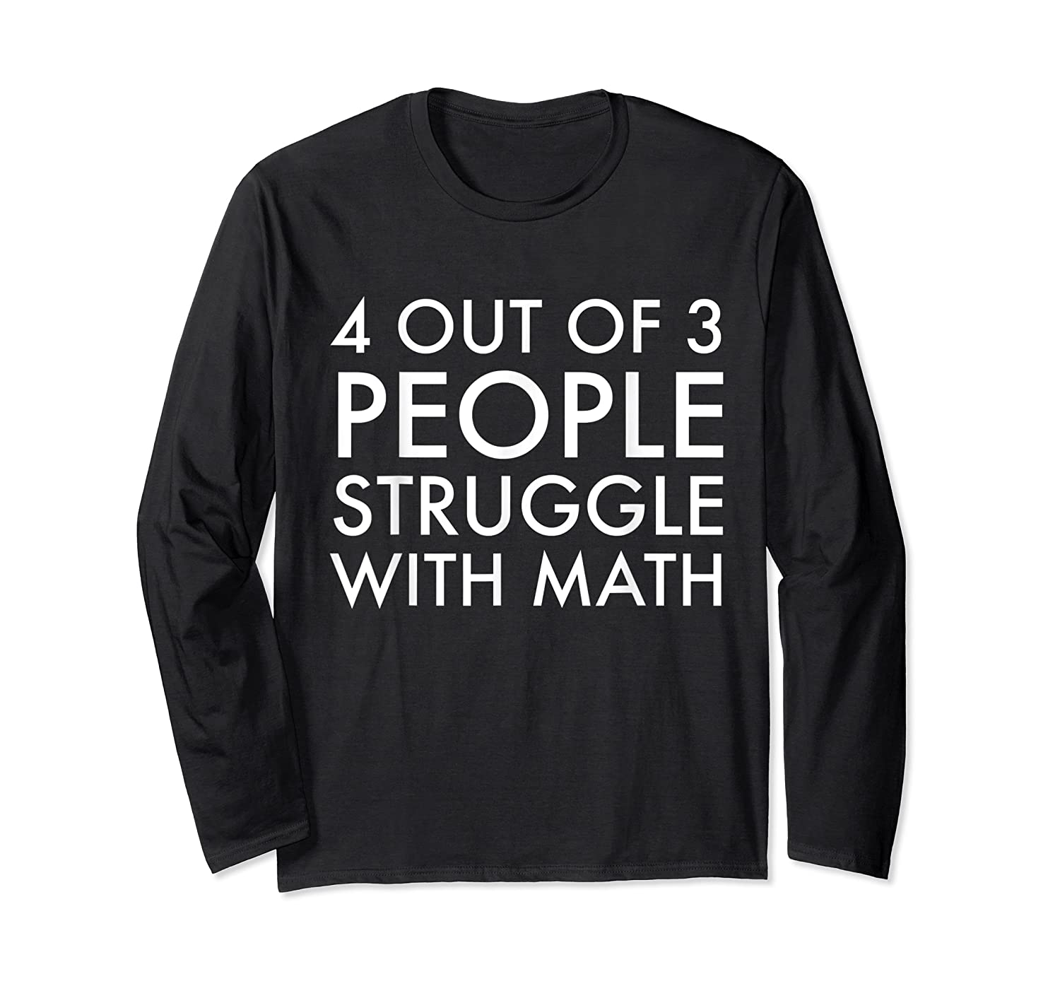 4 Out Of 3 People Struggle With Math T-shirt Geek Nerd Tee Long Sleeve T-shirt