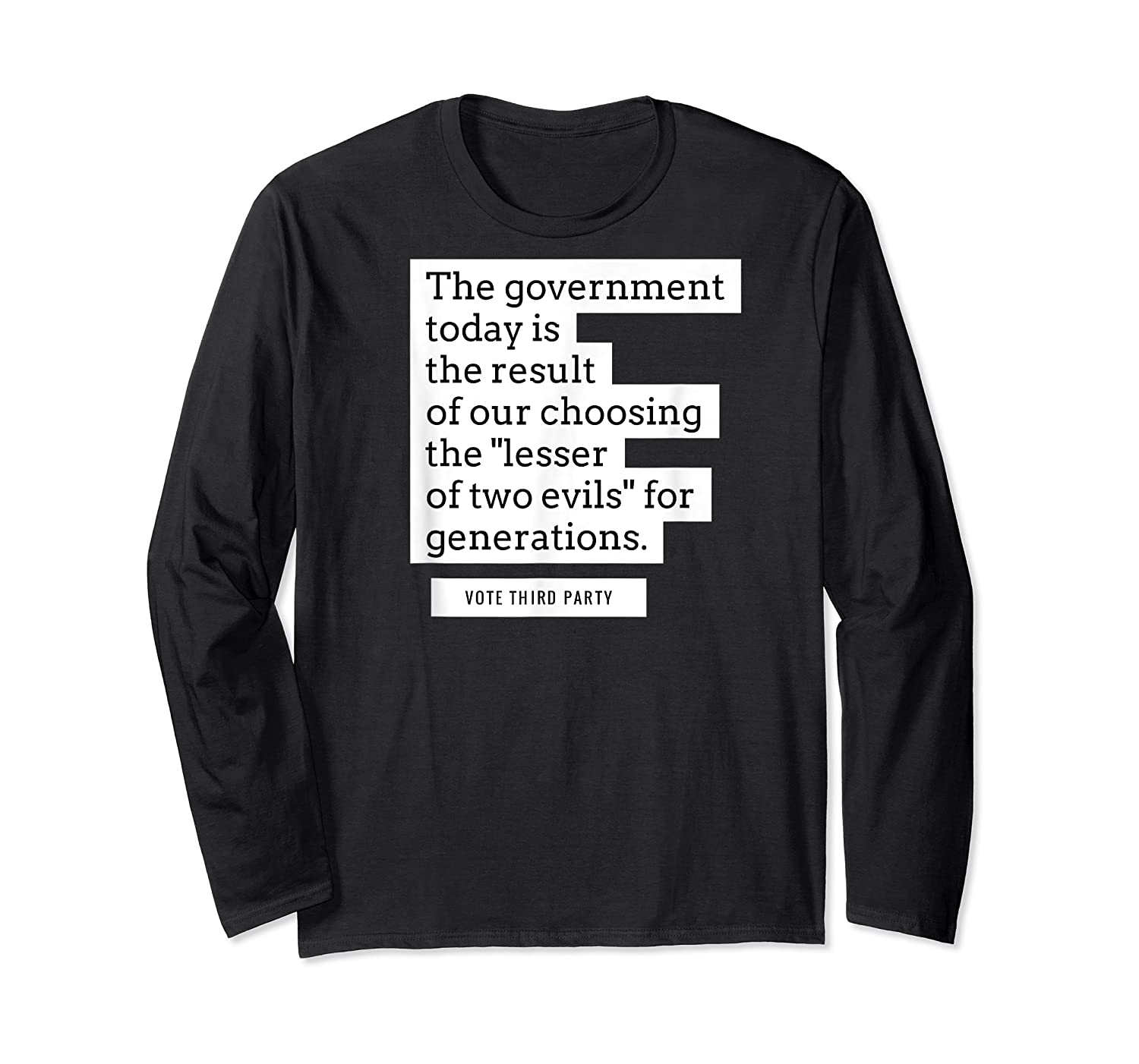 Vote Third Party Shirt Quote Libertarian Governt Long Sleeve T-shirt