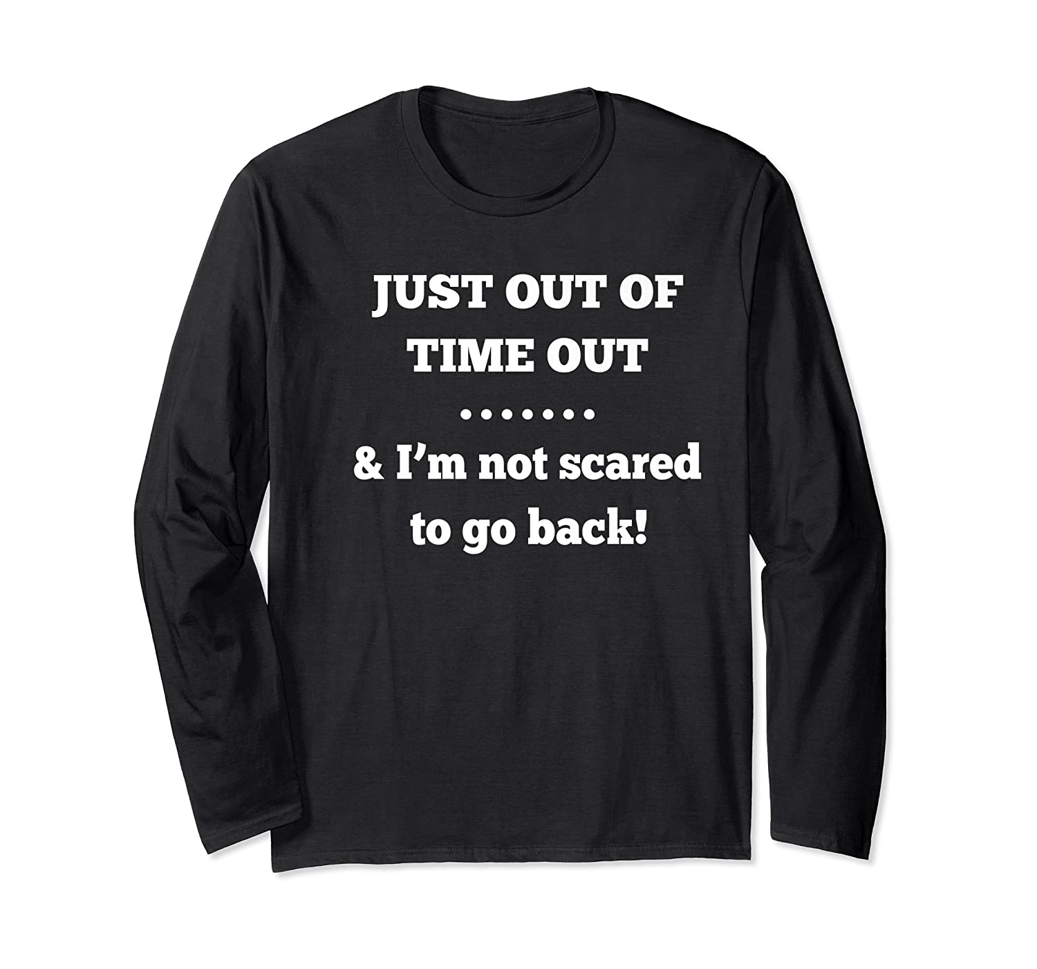 Just Out Of Time Out And I'm Not Scared To Go Back Premium T-shirt Long Sleeve T-shirt