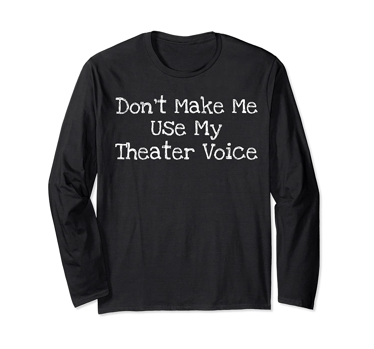 Don't Make Me Use My Theater Voice Shirts Long Sleeve T-shirt