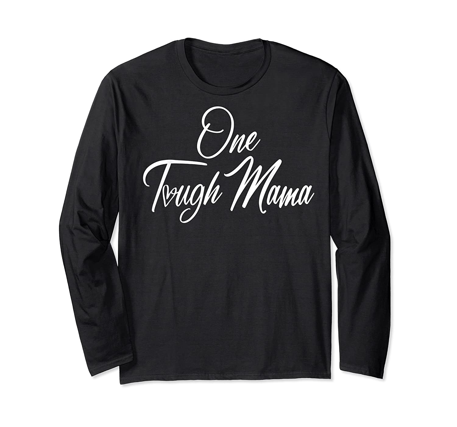 One Tough Mama T Shirt Happy Mother S Day Gift For Mom Long Sleeve T-shirt