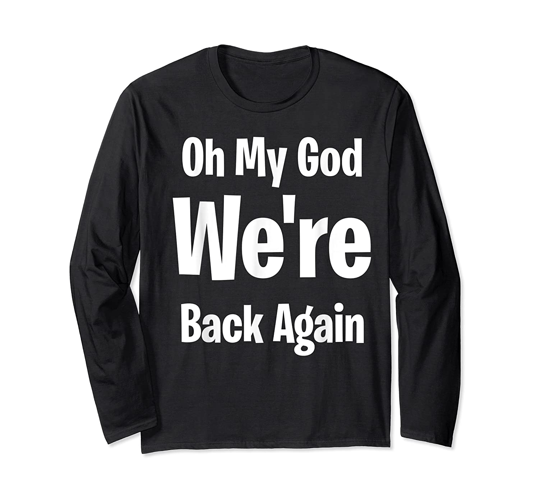 Oh My God We Re Back Again Backstreet Back Great Shirts Long Sleeve T-shirt