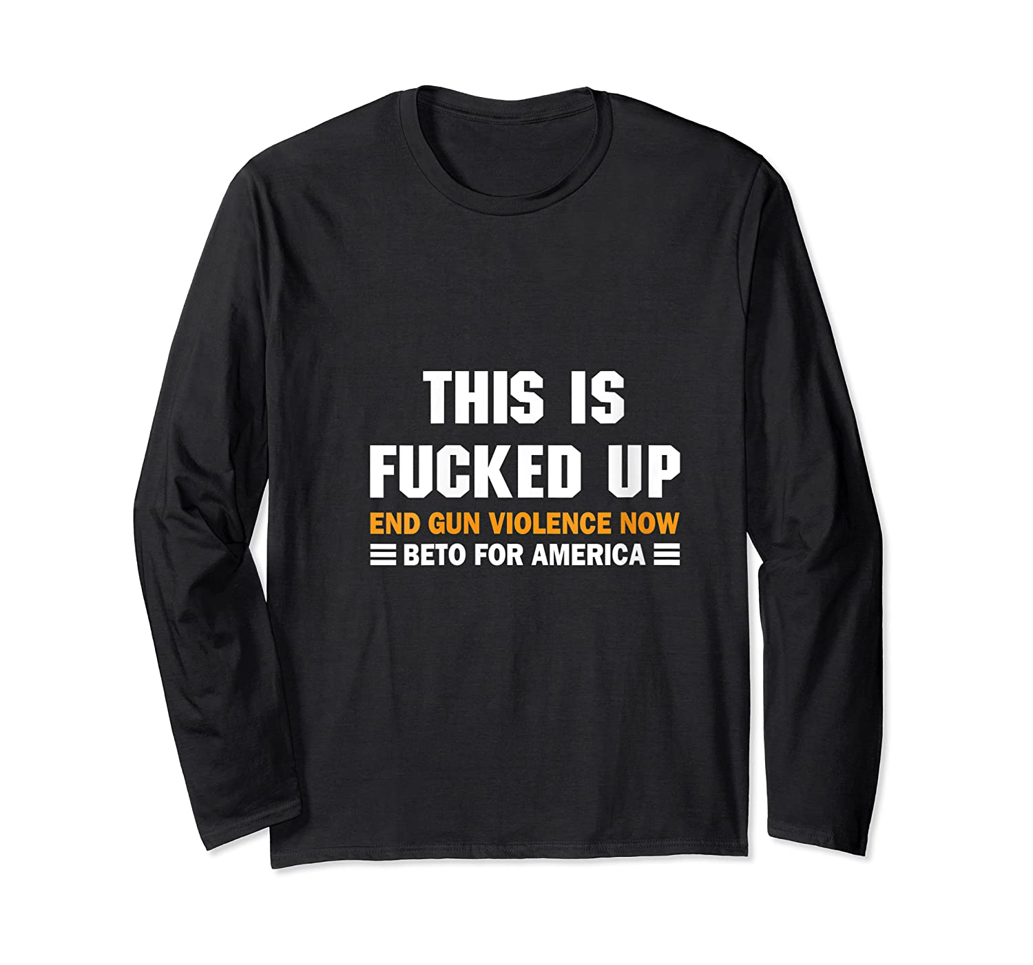 Beto O Rourke For America This Is Fucked Up President Gift T Shirt Long Sleeve T-shirt