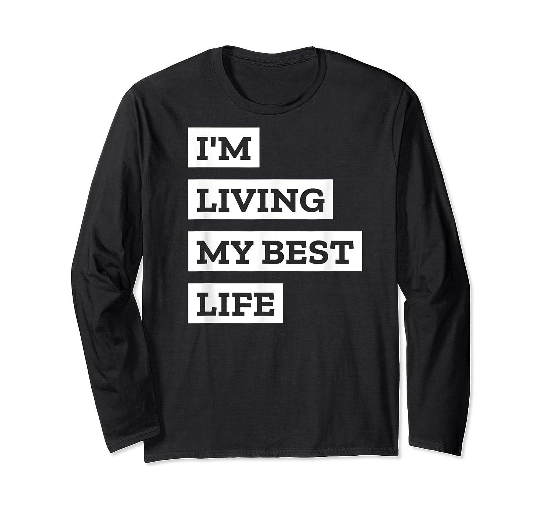 I'm Living My Best Life T-shirt Long Sleeve T-shirt