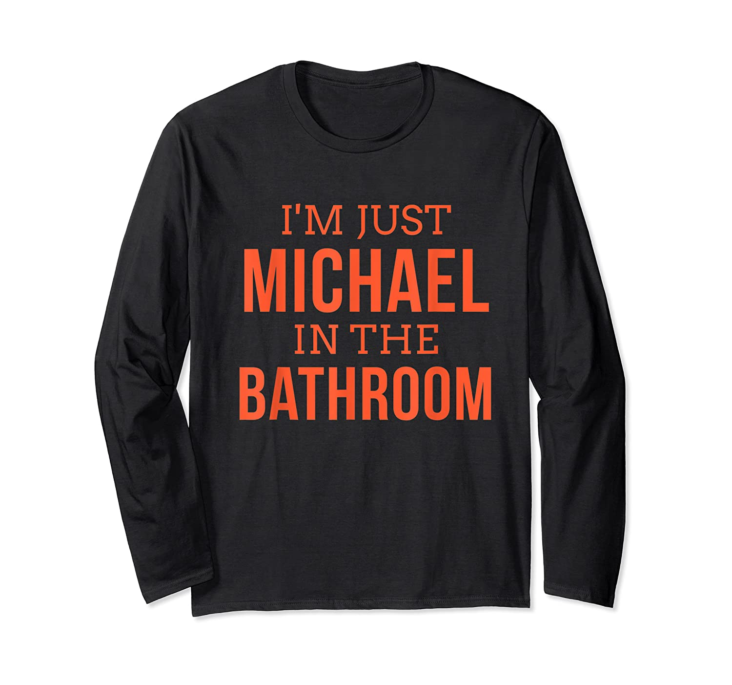 Im Just Michael In The Bathroom Hilarious Shirts Long Sleeve T-shirt