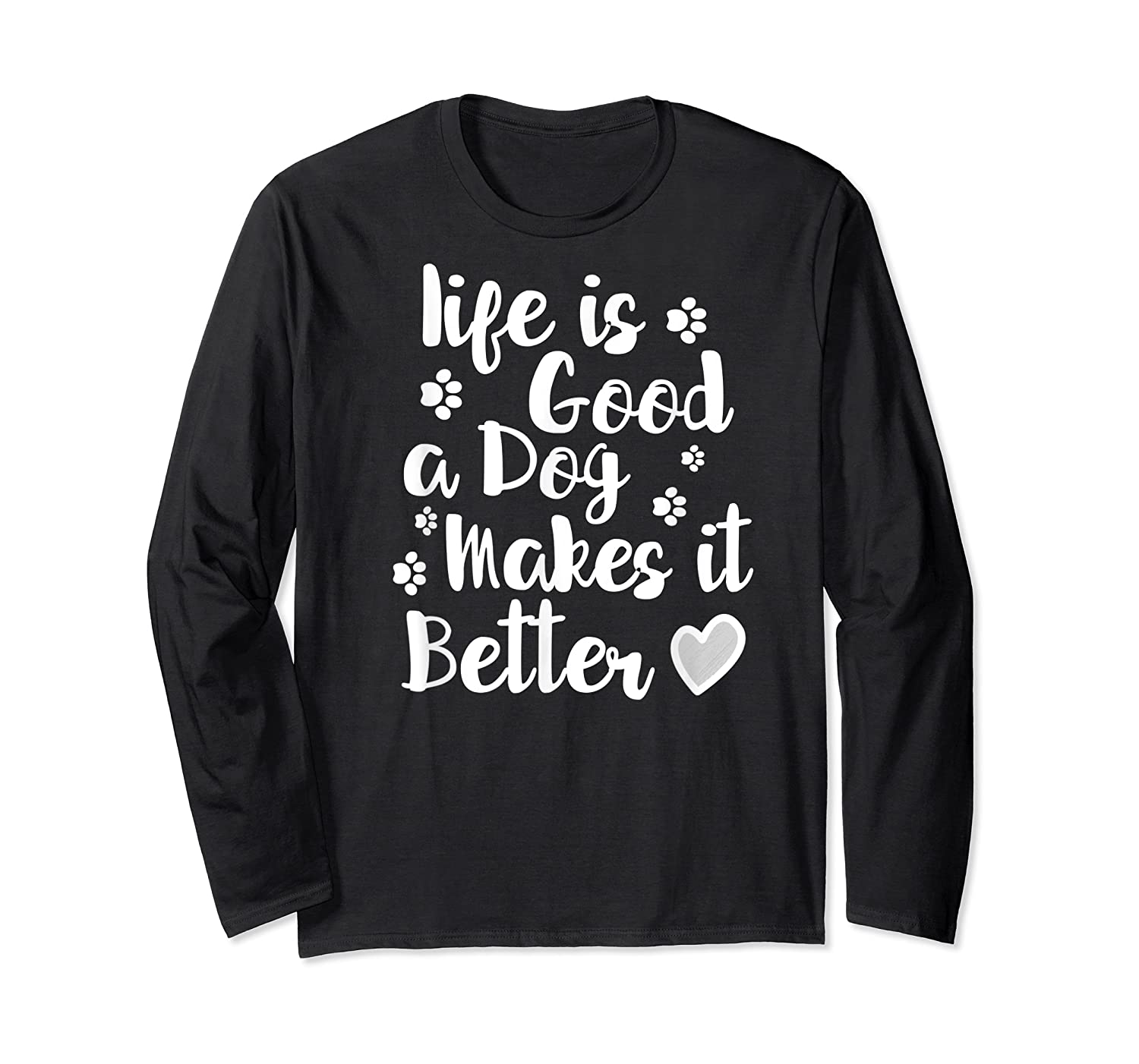 A Dog Makes It Better For Dog Lovers Tshirt T-shirt Long Sleeve T-shirt