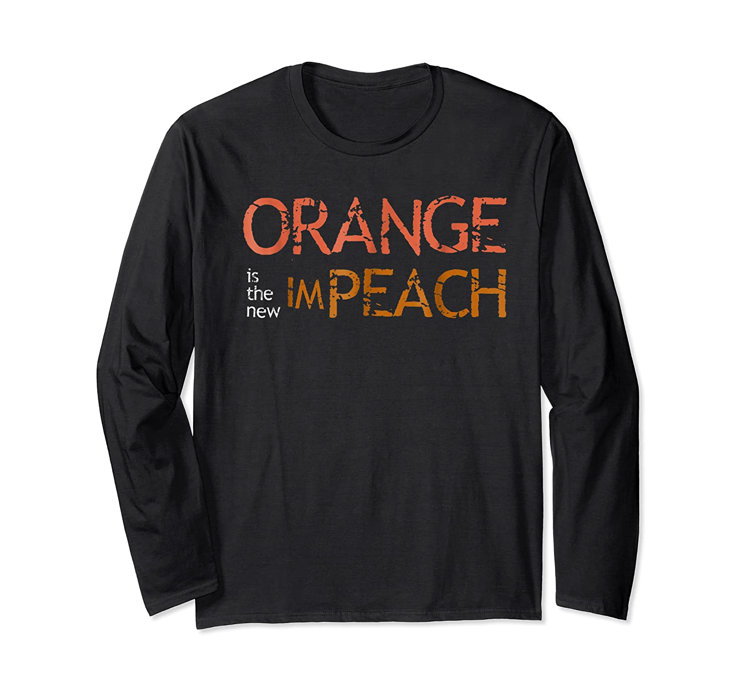 Orange Is The New Impeach Funny Political Tshirt Long Sleeve T-shirt