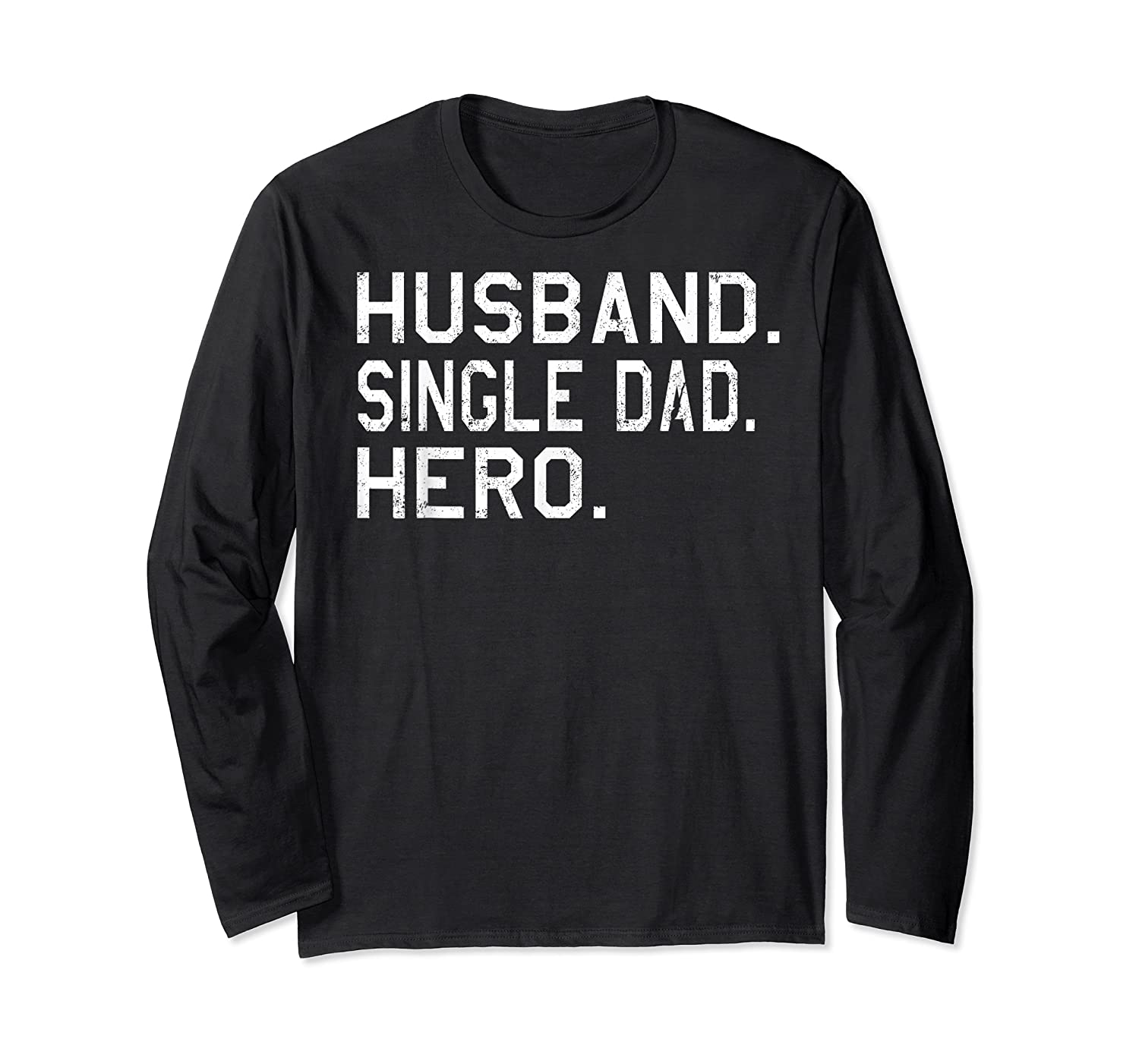 Fathers Day Gift For Husband Single Dad Hero Funny Shirt Long Sleeve T-shirt
