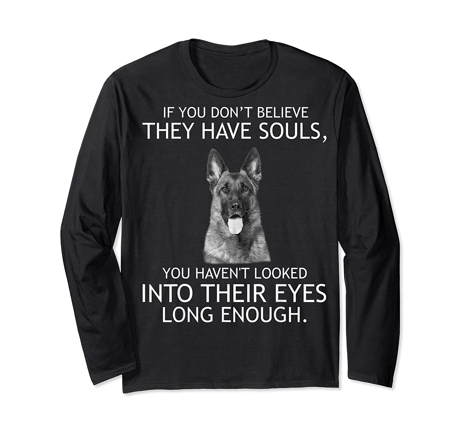 If You Don T Believe They Have Souls German Shepherd Tshirt Long Sleeve T-shirt