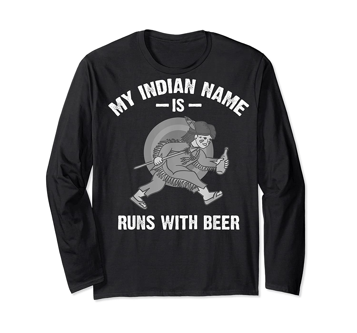Cool Hilarious My Indian Name Is Runs With Beer Gift T Shirt Long Sleeve T-shirt