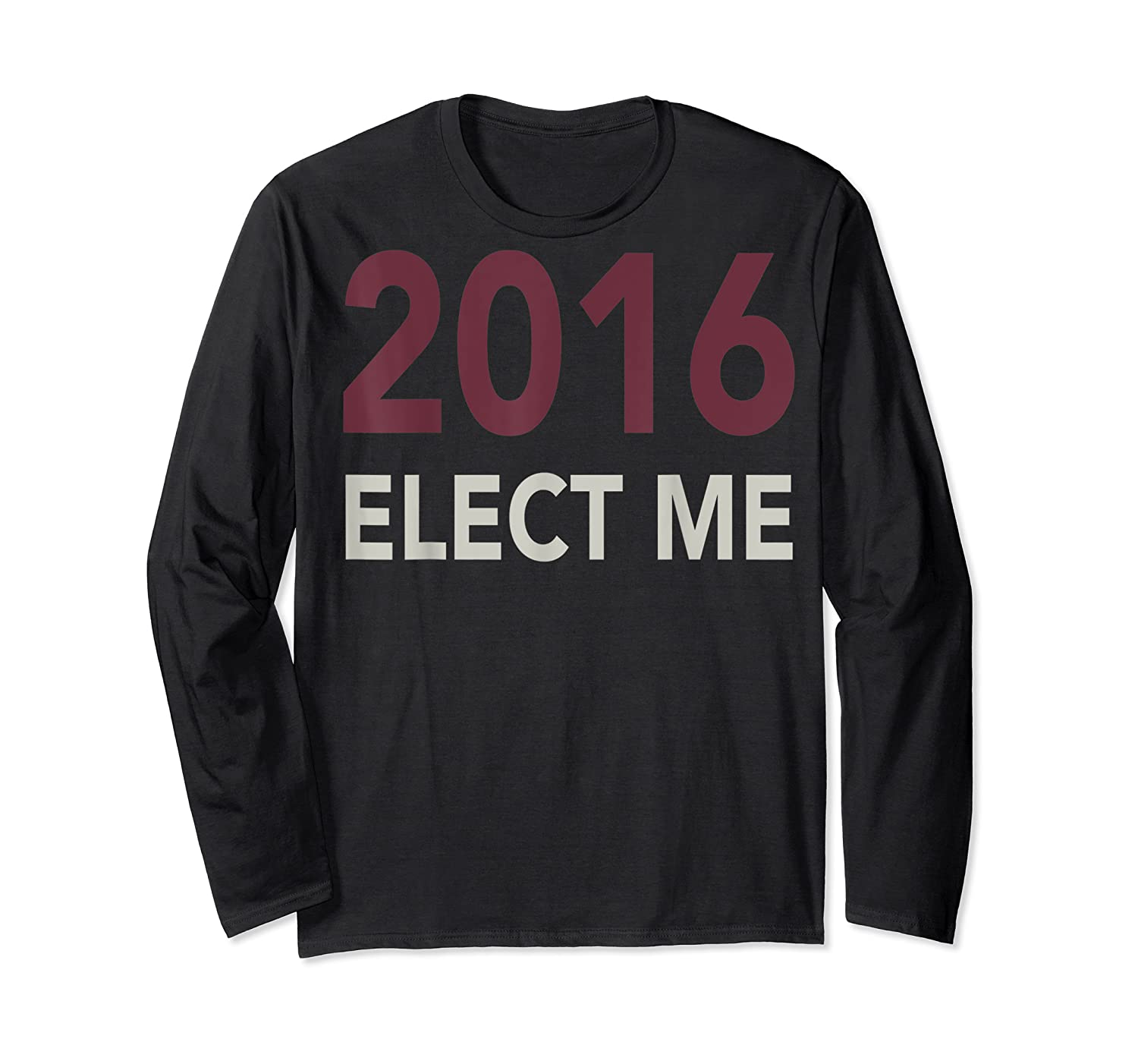 2016 Elect Me Voting Election Day Graphic T Shirt Long Sleeve T-shirt