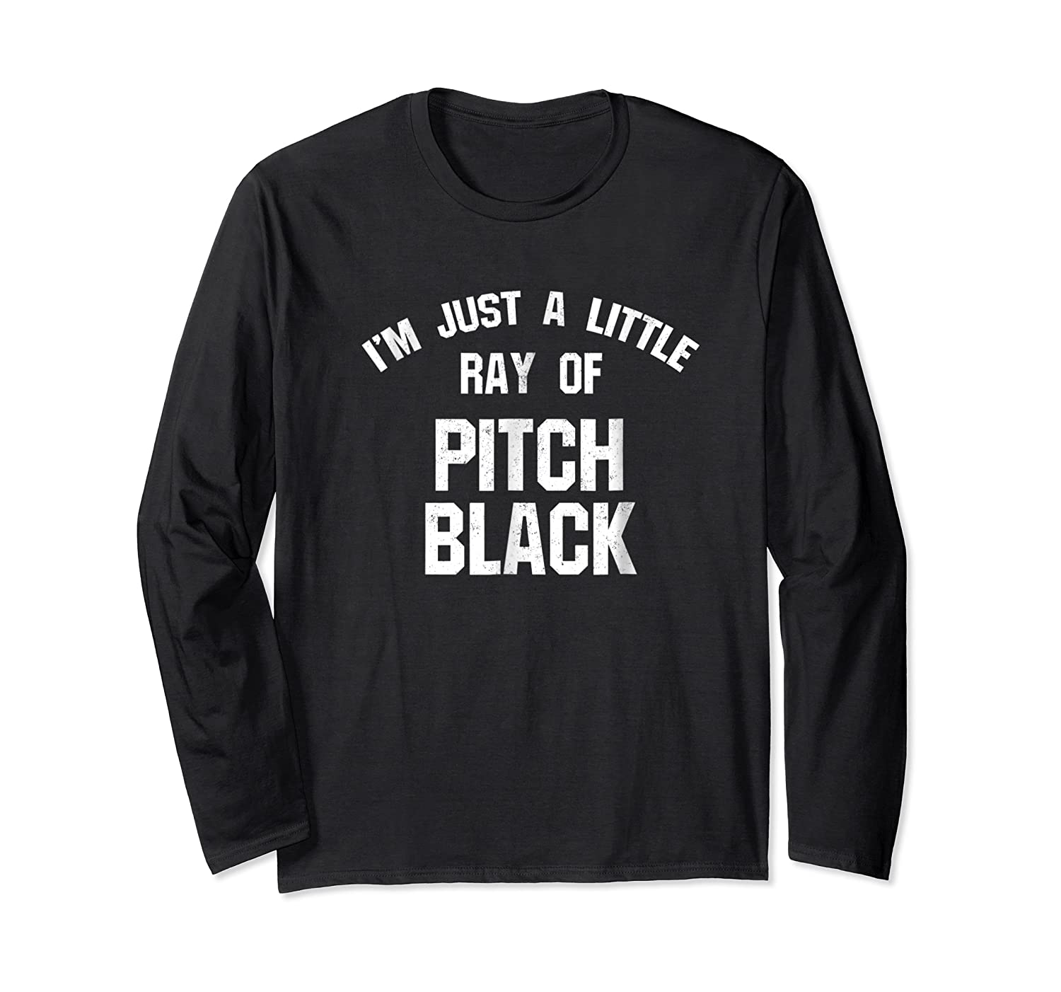 I'm Just A Little Ray Of Pitch Black For Shirts Long Sleeve T-shirt