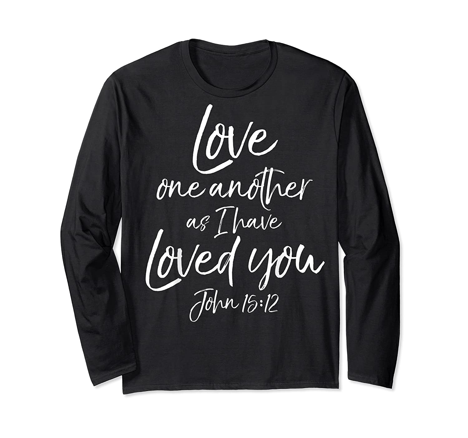 Love One Another As I Have Loved You Shirt Christian T Shirt Long Sleeve T-shirt