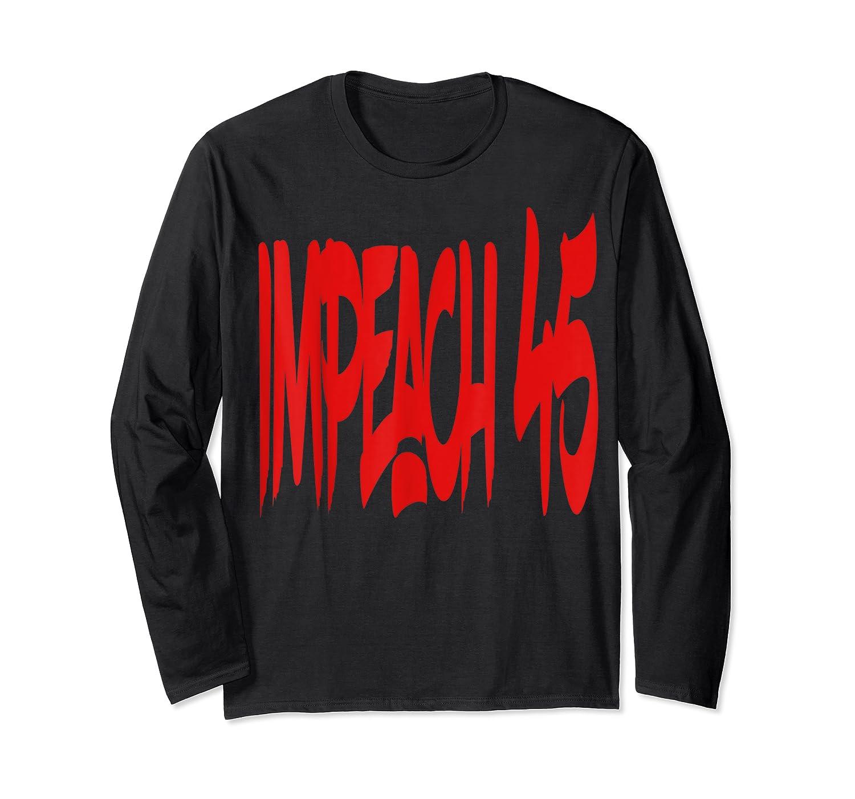 Anti Trump Impeach 45 T Shirt Long Sleeve T-shirt