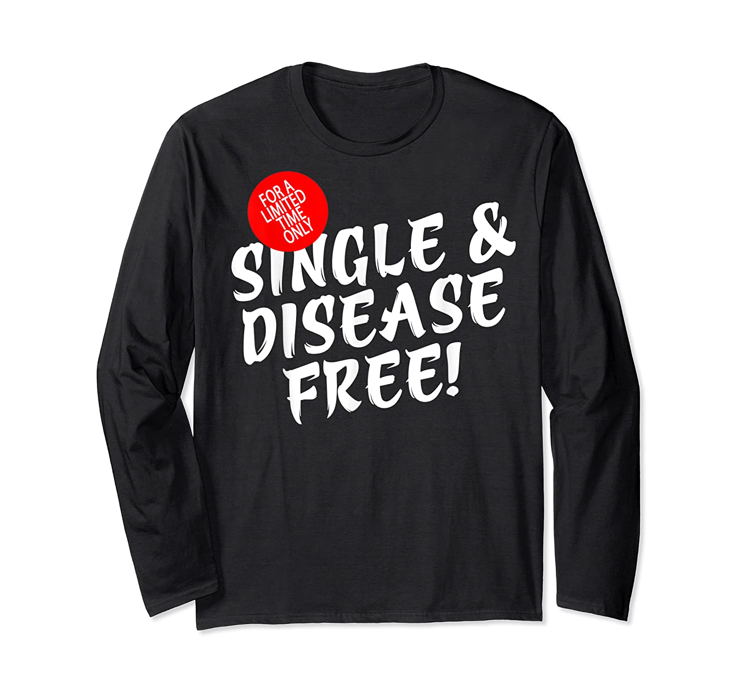 For A Limited Time Only Single Gift Disease Free Tshirt Long Sleeve T-shirt