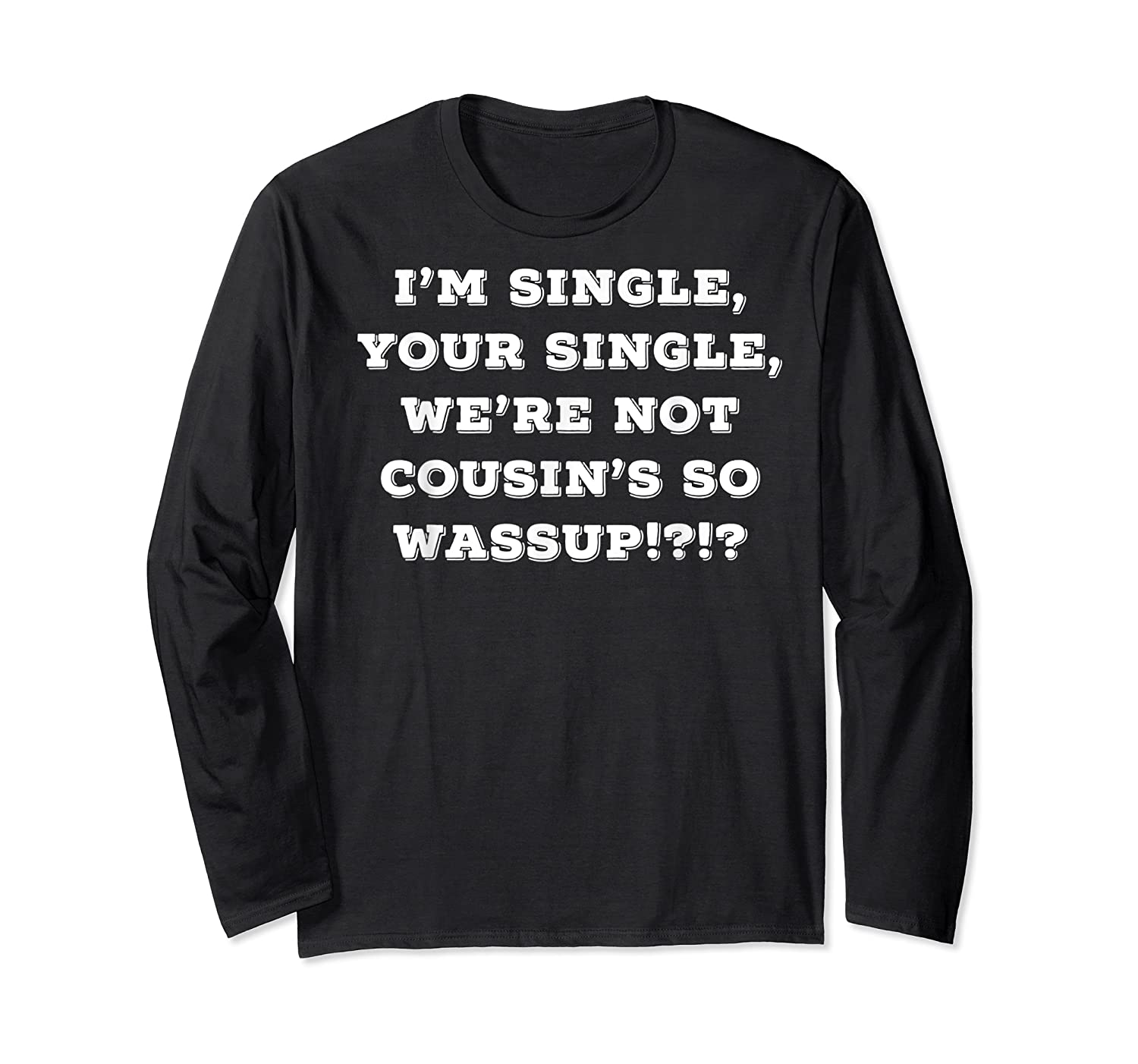 Im Single Shirts For And Woman Now Is Your Chance Long Sleeve T-shirt