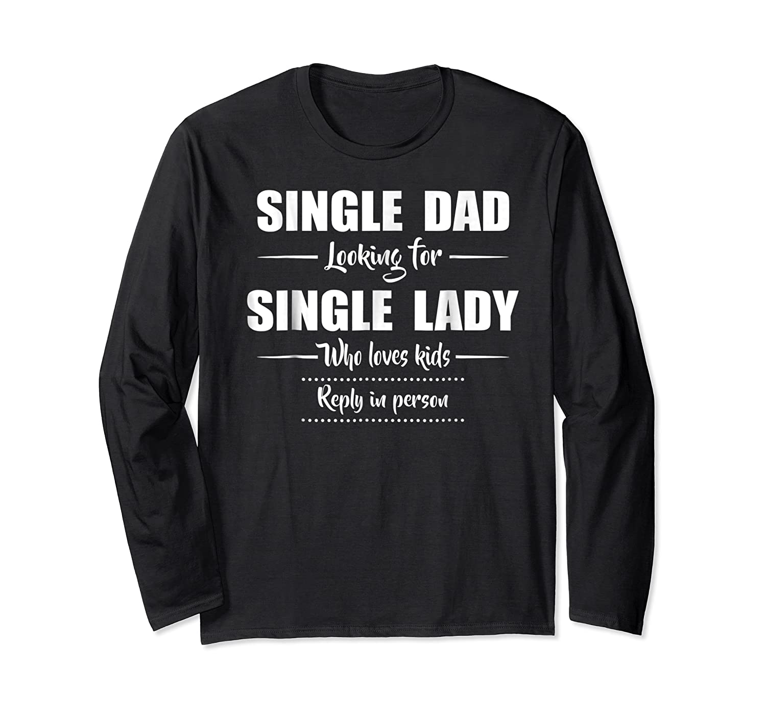 Single Dad Looking For Single Lady T Shirt Loves  Long Sleeve T-shirt