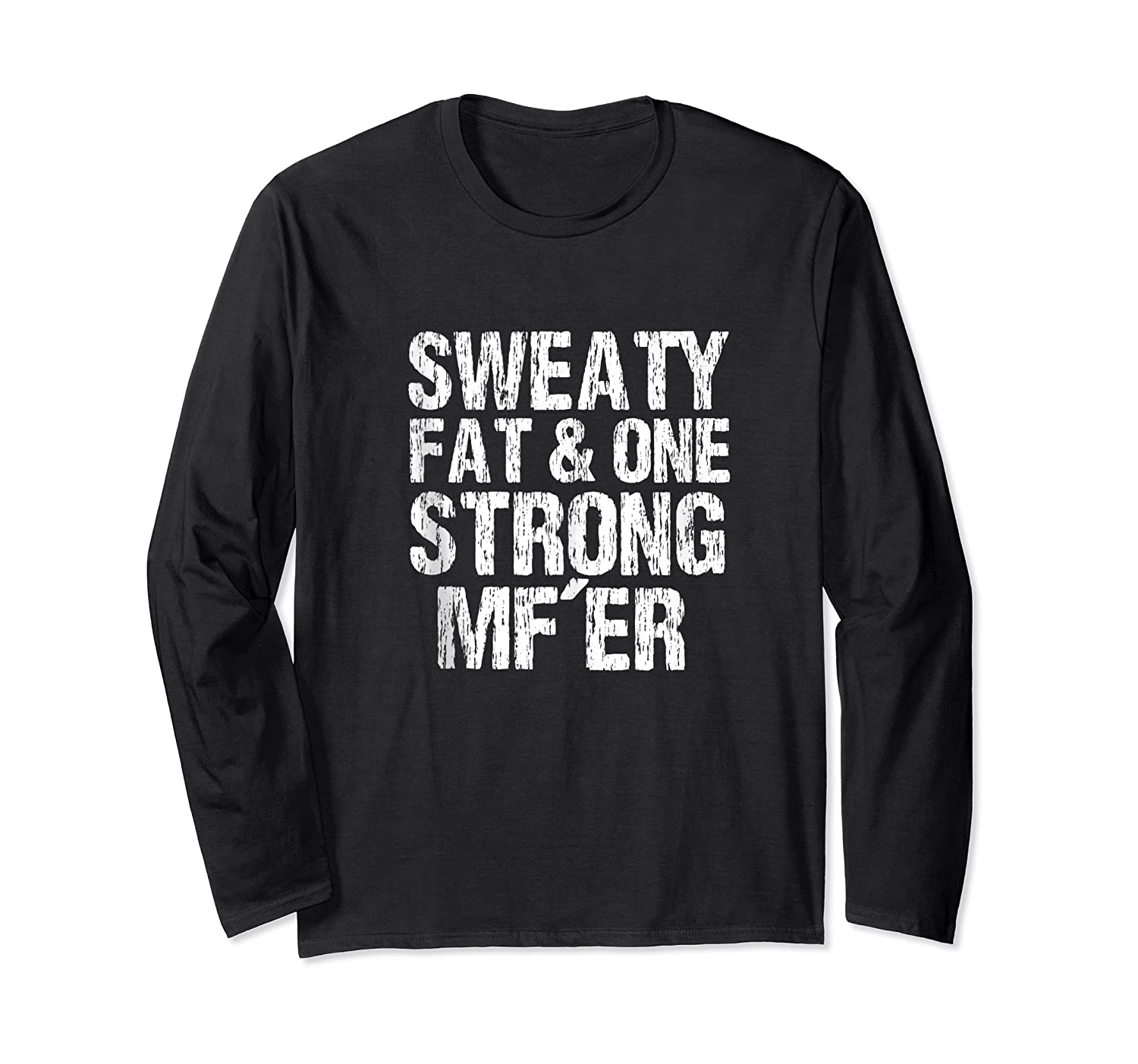 Sweaty Fat And One Strong Mf'er Weightlifting Powerlifter Shirts Long Sleeve T-shirt