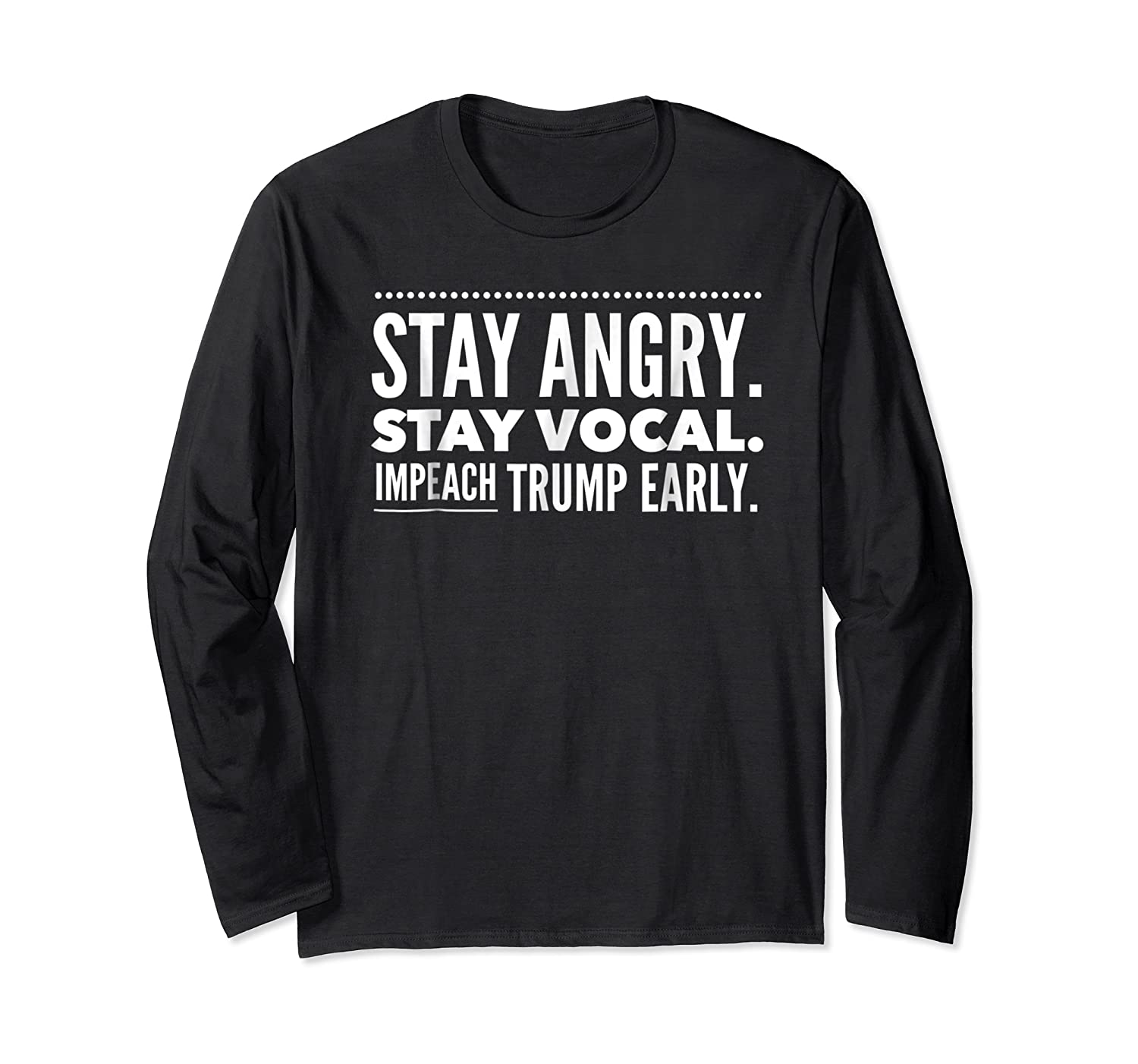 Impeach Trump Early Stay Angry Stay Vocal T Shirt Long Sleeve T-shirt