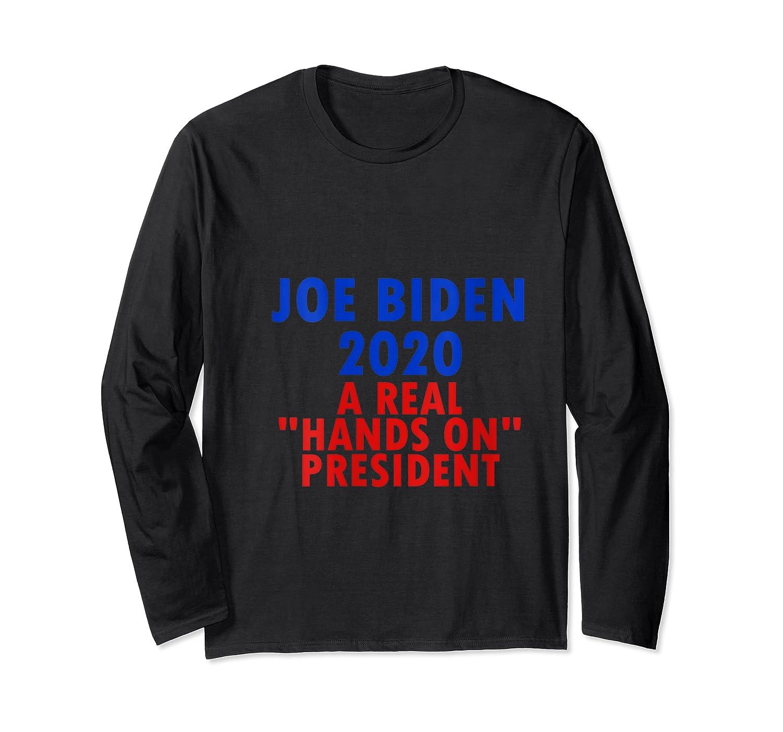Joe Biden For President 2020 Shirt Hands Funny Political Tee T Shirt Long Sleeve T-shirt