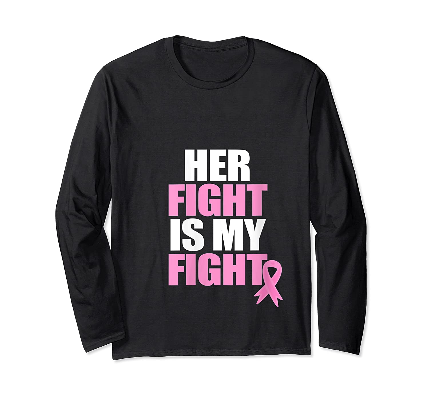 Her Fight Is My Fight Cancer Awareness Breast Month Family T Shirt Long Sleeve T-shirt