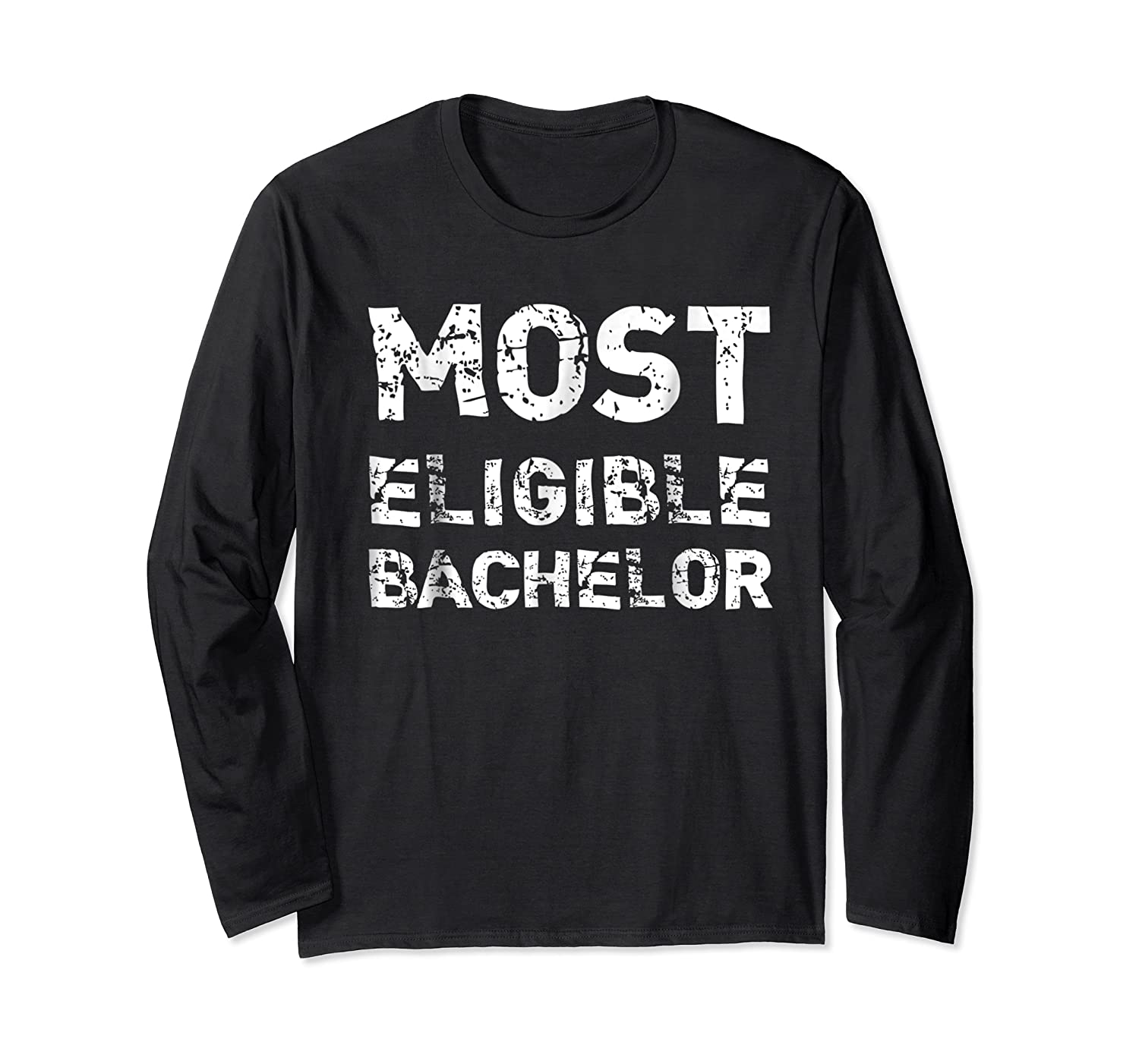 Most Eligible Bachelor Valentine S Day Funny T Shirt Long Sleeve T-shirt