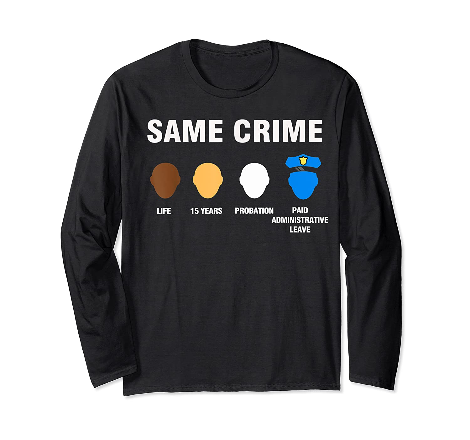 Same Crime Life 15 Years Probation Paid Administrative Leave Shirts Long Sleeve T-shirt