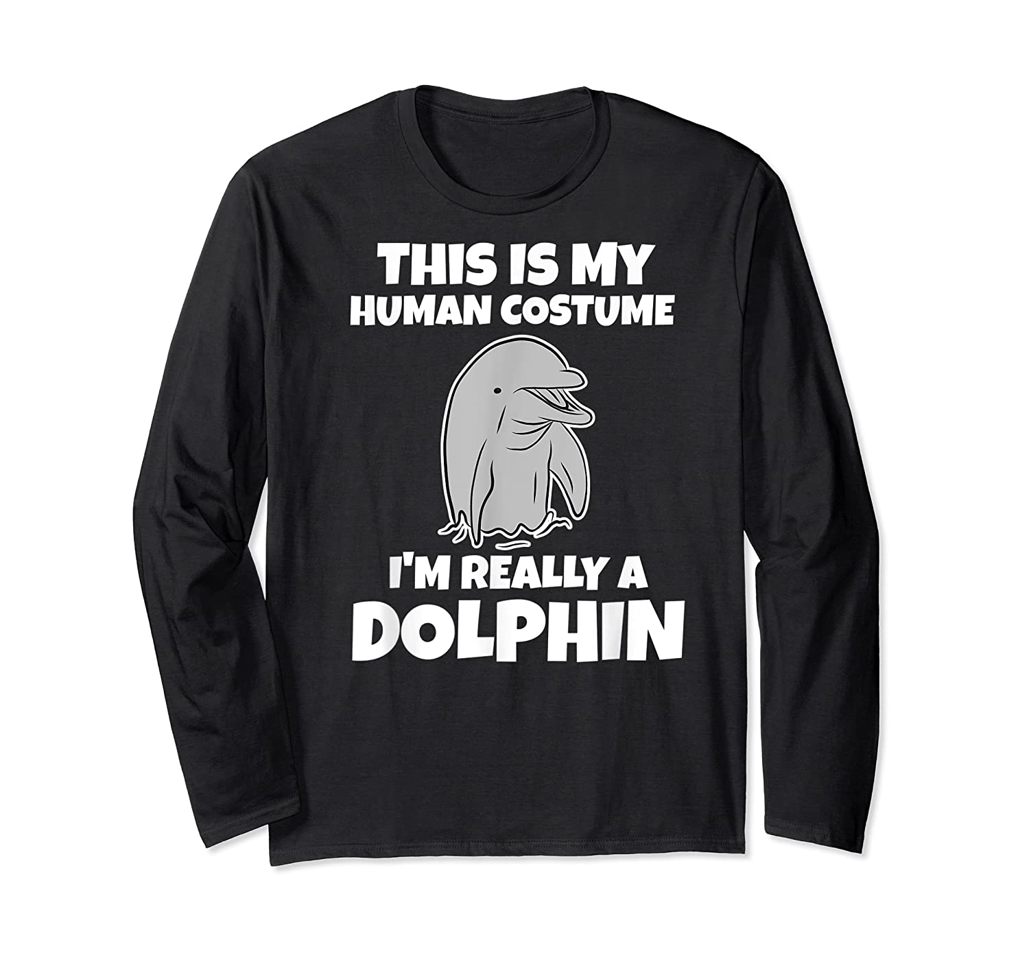 This Is My Human Costume I'm Really A Dolphin Funny Shirts Long Sleeve T-shirt