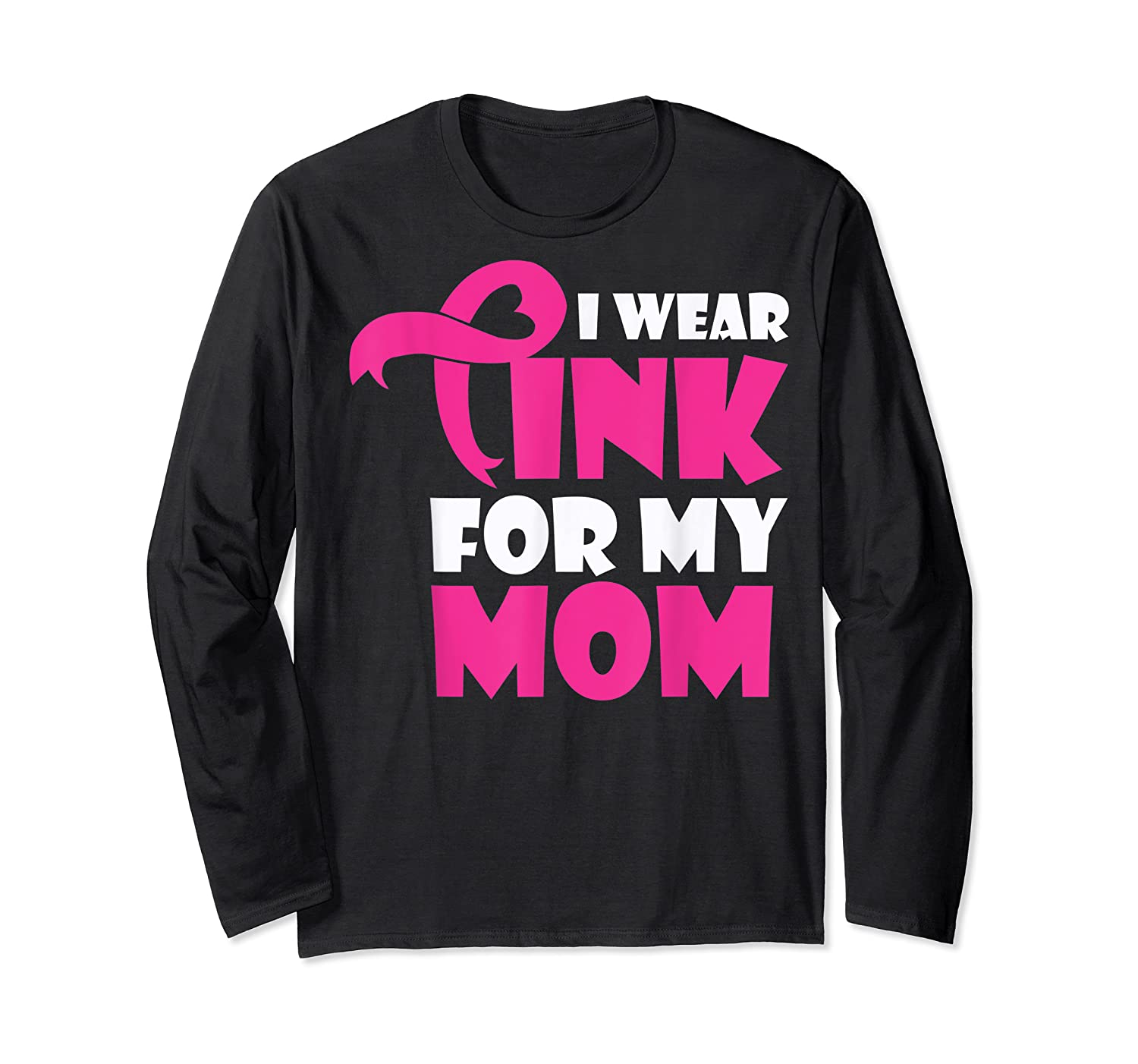 I Wear Pink For My Mom Breast Cancer Awareness T Shirt Long Sleeve T-shirt