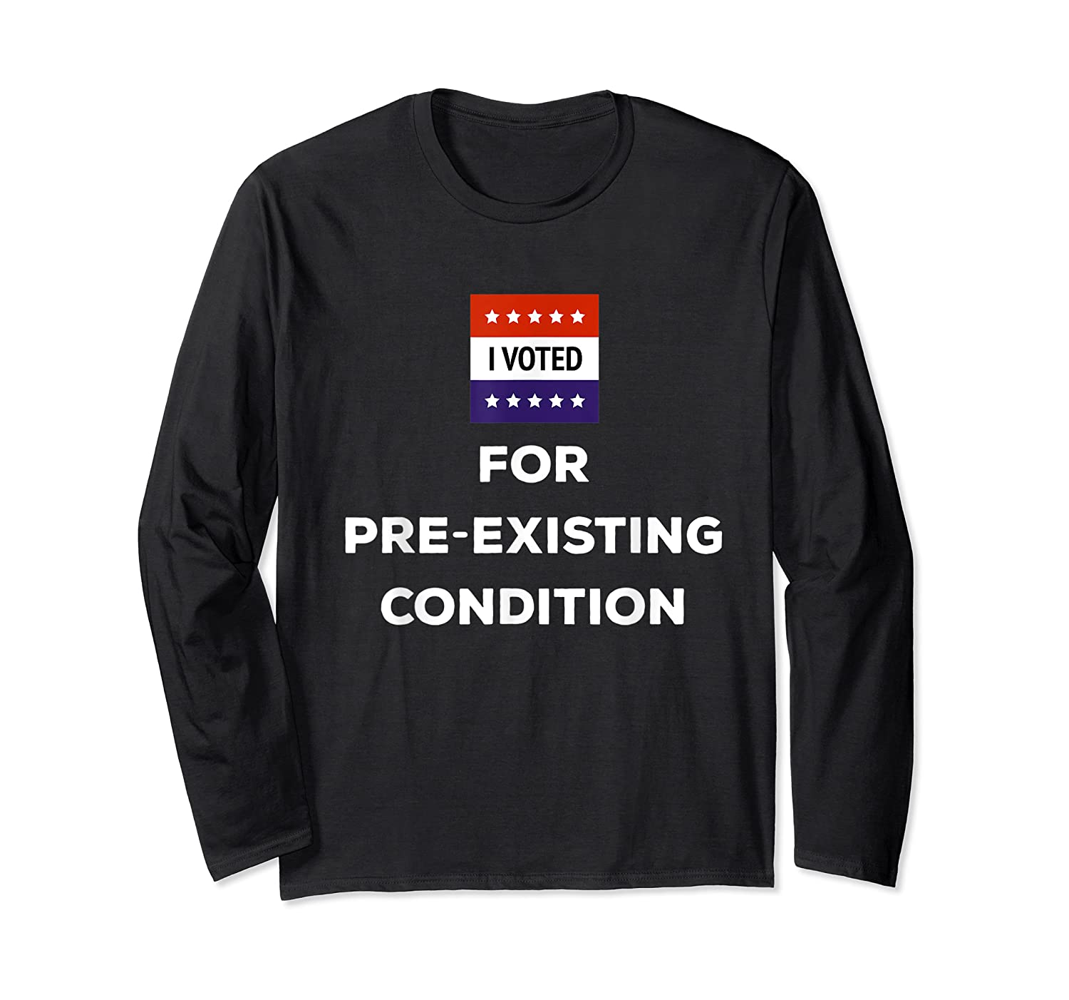 I Voted For Pre Existing Condition T Shirt Election Day Tee Long Sleeve T-shirt