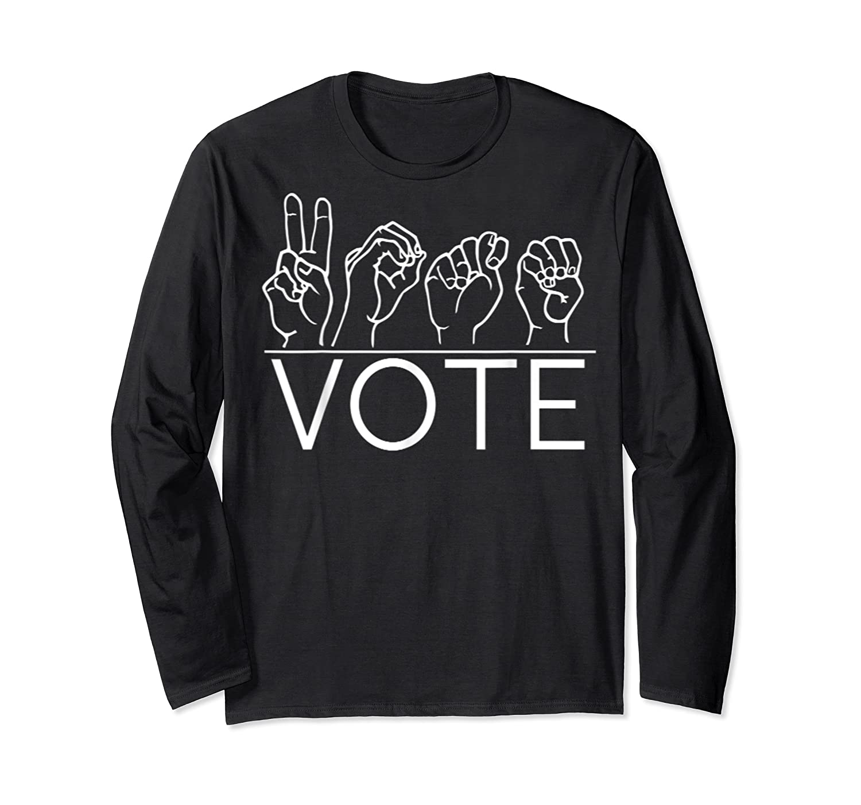 Deaf Pride Asl Vote Sign Language Politics Voting Election T Shirt Long Sleeve T-shirt