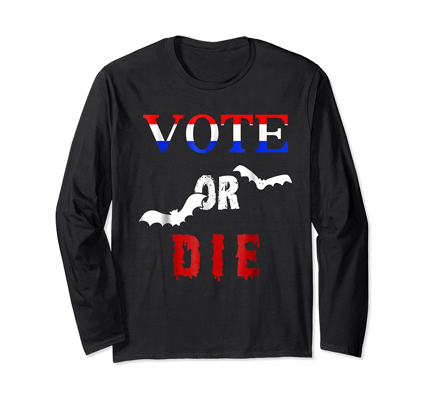Vote Or Die Halloween Midterm Election Political T Shirt Long Sleeve T-shirt