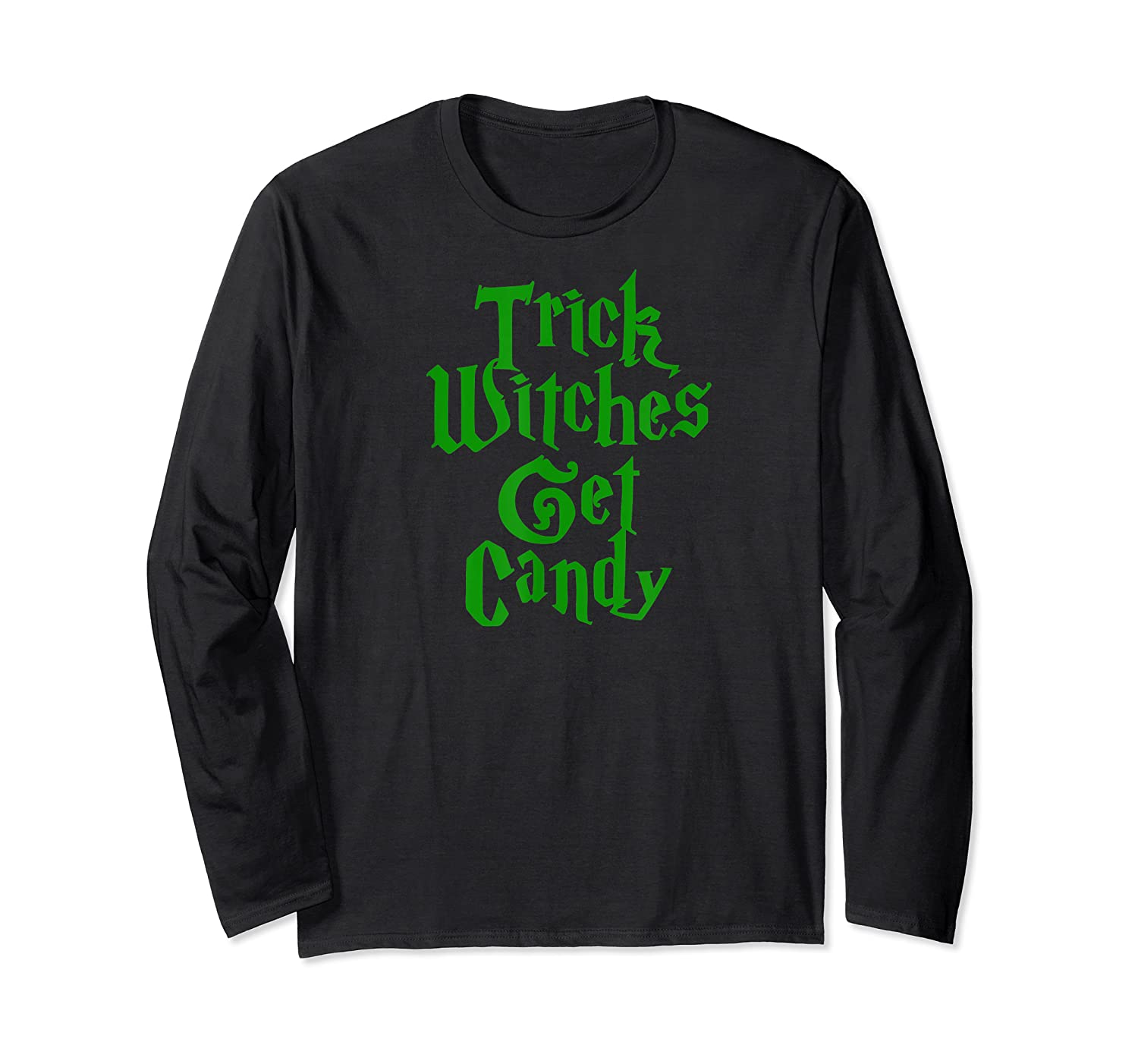 Trick Witches Get Candy Scary Halloween Horror T-shirt Long Sleeve T-shirt