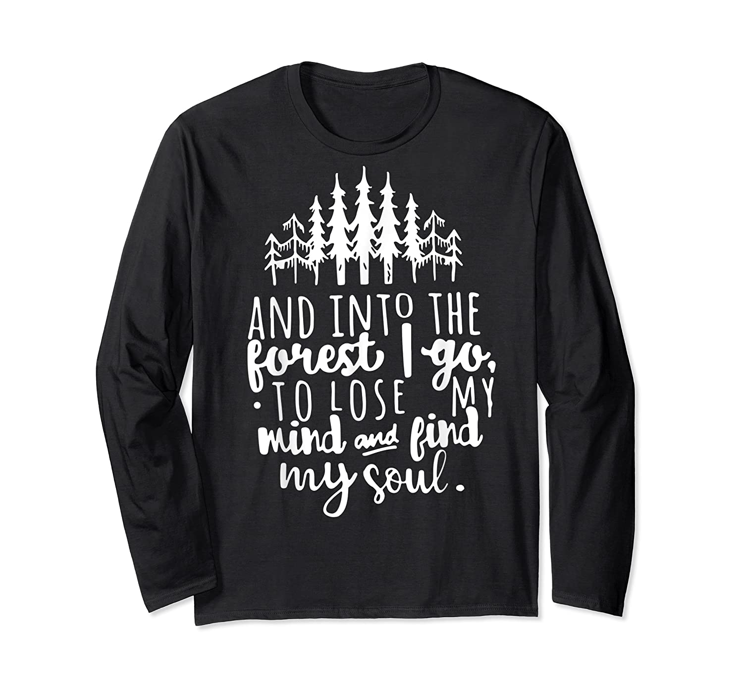 Into The Forest I Go To Lose My Mind And Find My Soul Shirt Long Sleeve T-shirt