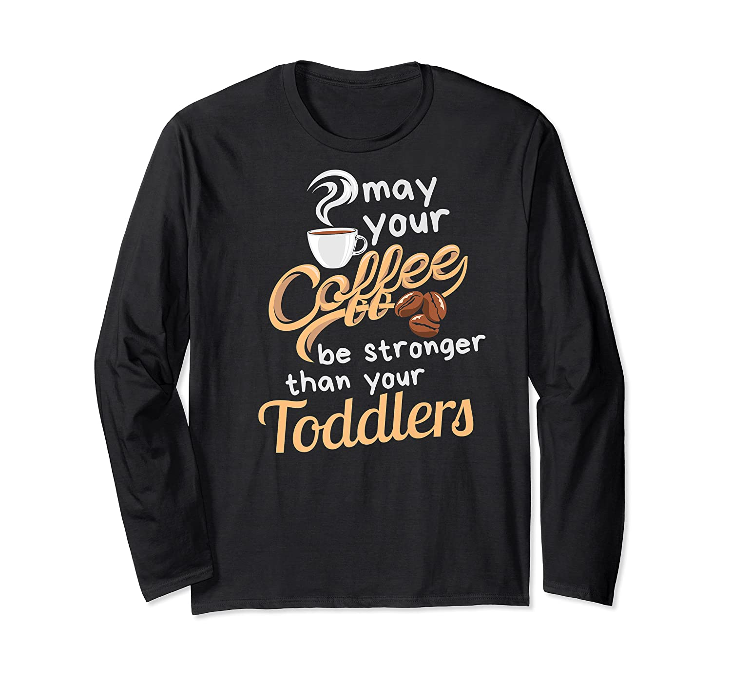 Childcare Provider Daycare Tea Coffee Lover May Your Shirts Long Sleeve T-shirt