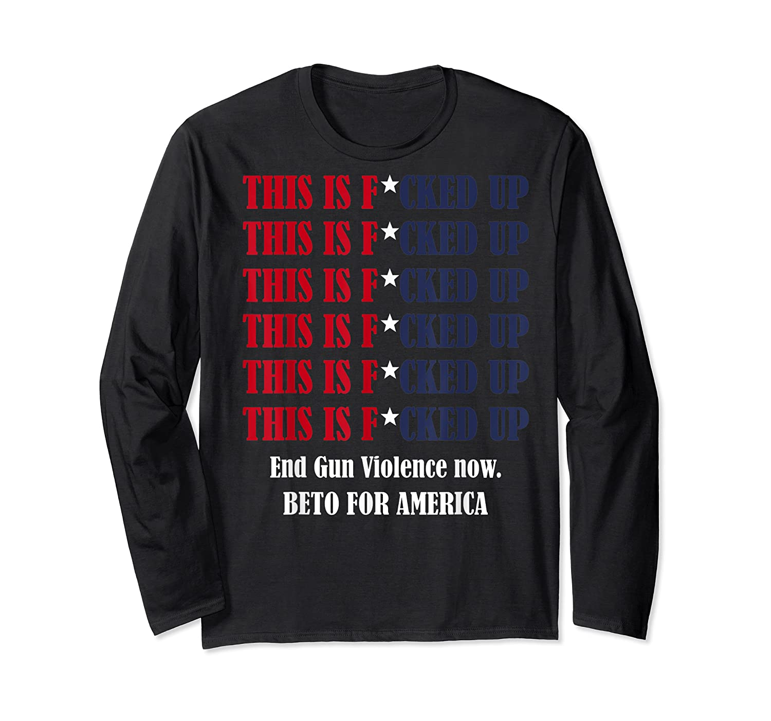 End Gun Violence Now This Is Fucked Up President Gift T Shirt Long Sleeve T-shirt