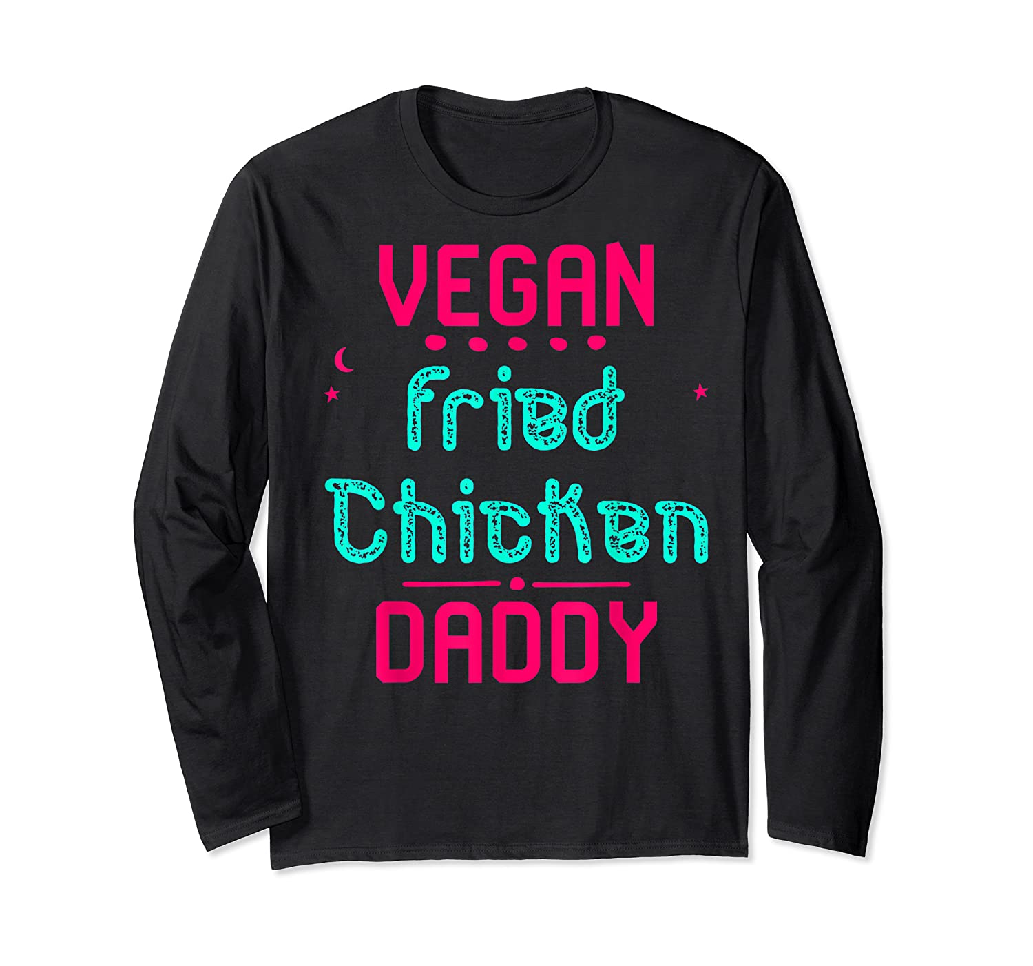 Vegan Fried Chicken Daddy Fun Wing Diner Quote T Shirt Long Sleeve T-shirt