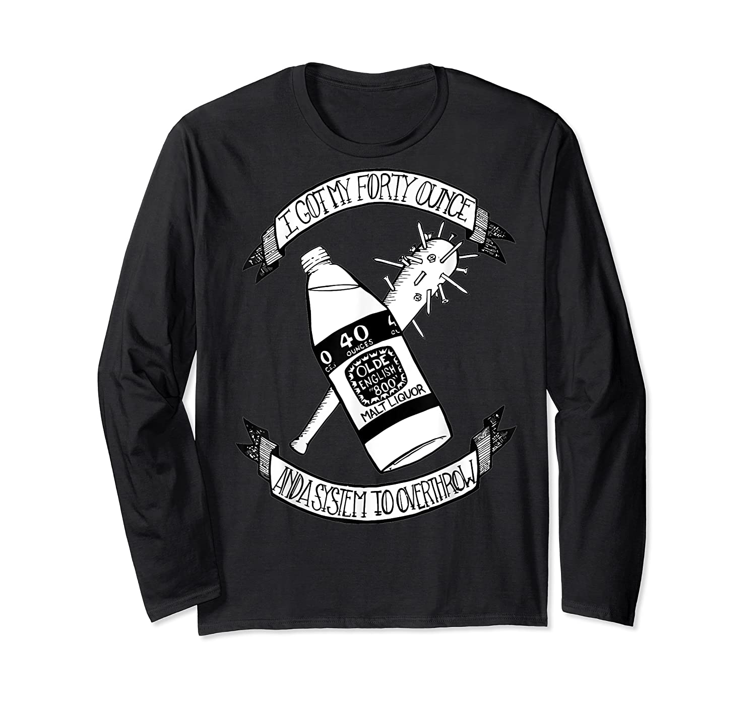 Got My 40 Oz And A System To Overthrow Folk Punk Anarchy Shirts Long Sleeve T-shirt