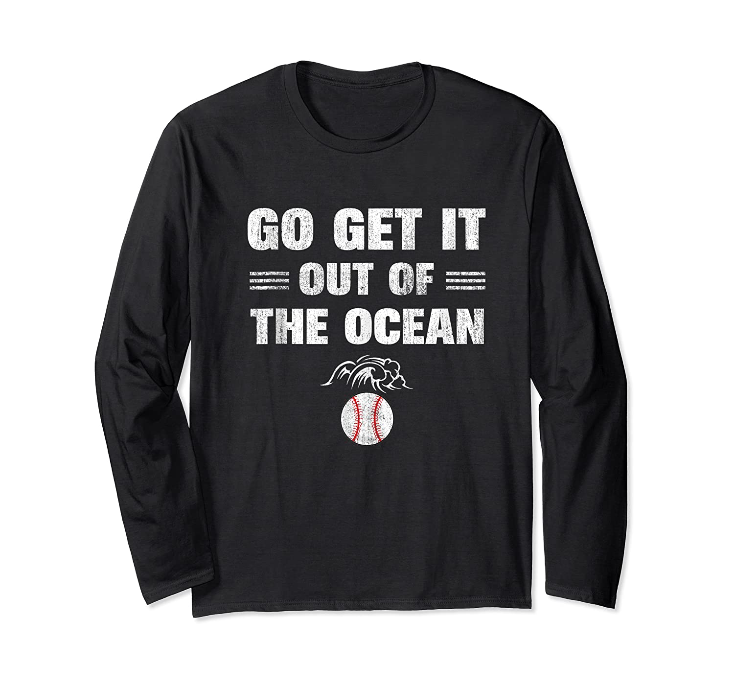 Go Get It Out Of The Ocean Baseball Lovers Gifts Shirts Long Sleeve T-shirt