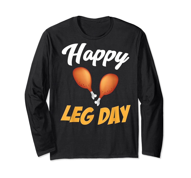 Happy Leg Day Turkey Thanksgiving Family Reunion Dinner Shirts Long Sleeve T-shirt